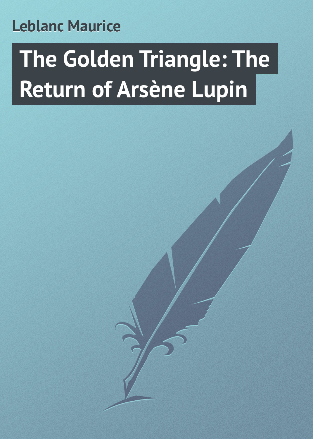 Leblanc Maurice The Golden Triangle: The Return of Arsène Lupin цена и фото