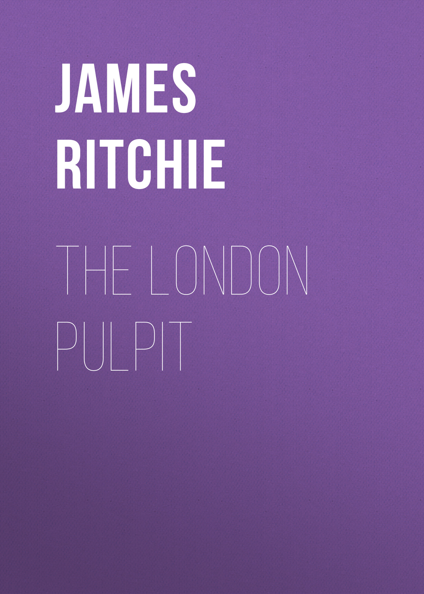 James Ewing Ritchie The London Pulpit