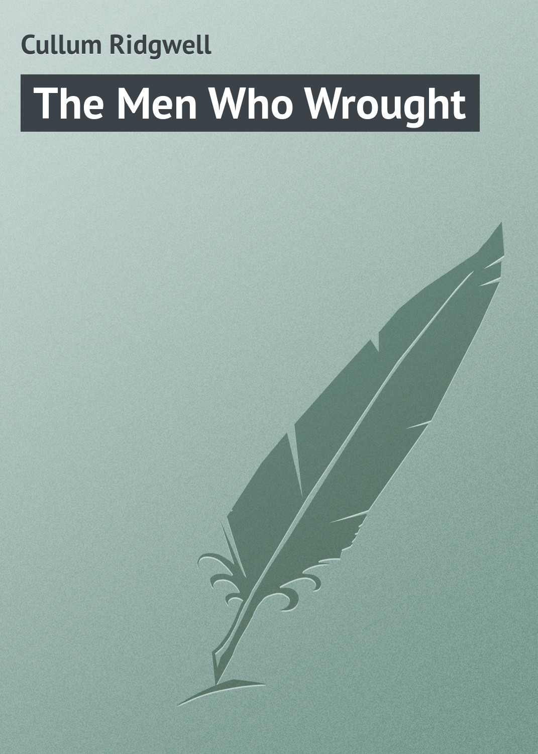 Cullum Ridgwell The Men Who Wrought cullum ridgwell in the brooding wild