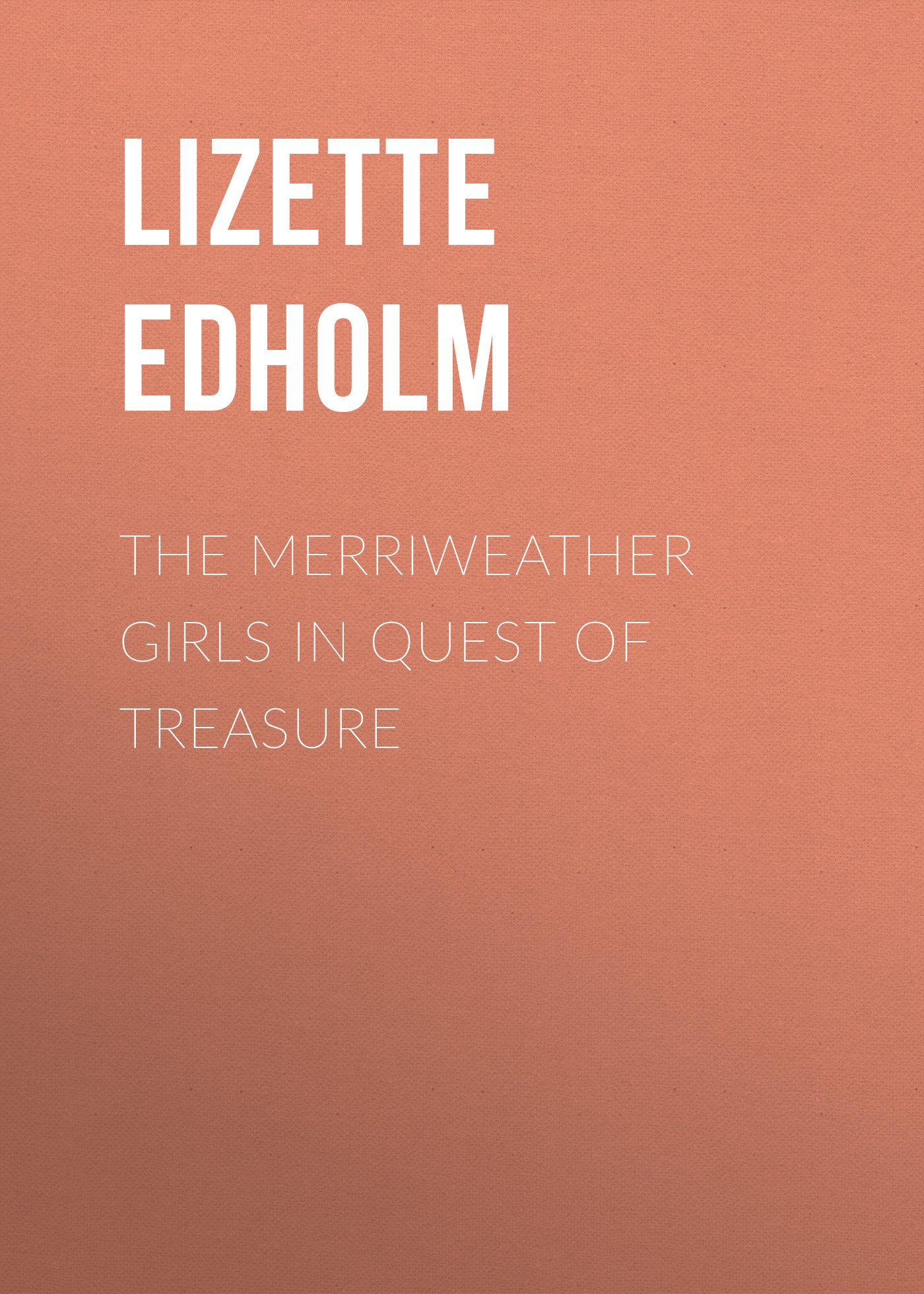 Edholm Lizette M. The Merriweather Girls in Quest of Treasure