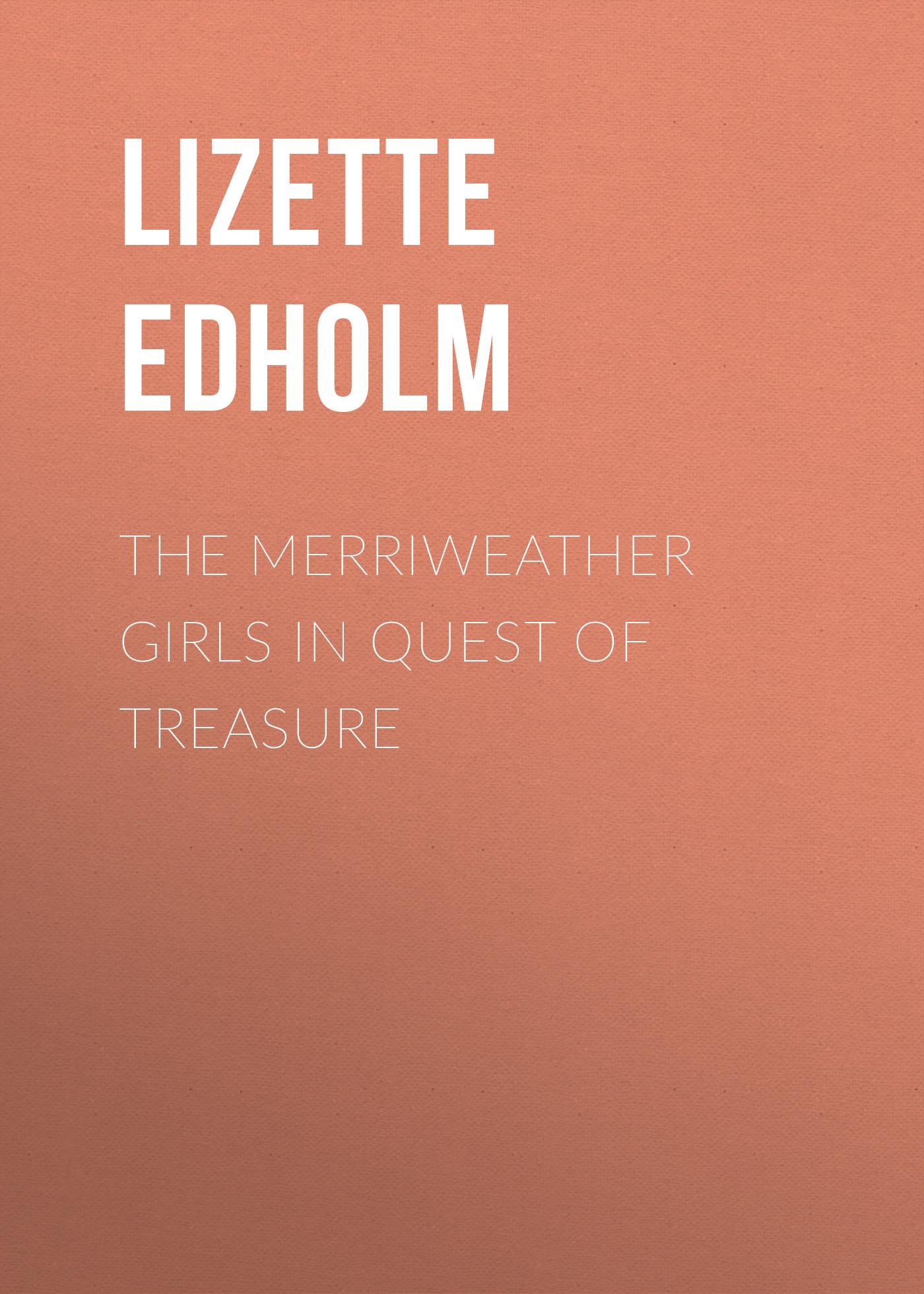 Edholm Lizette M. The Merriweather Girls in Quest of Treasure the unicorn quest