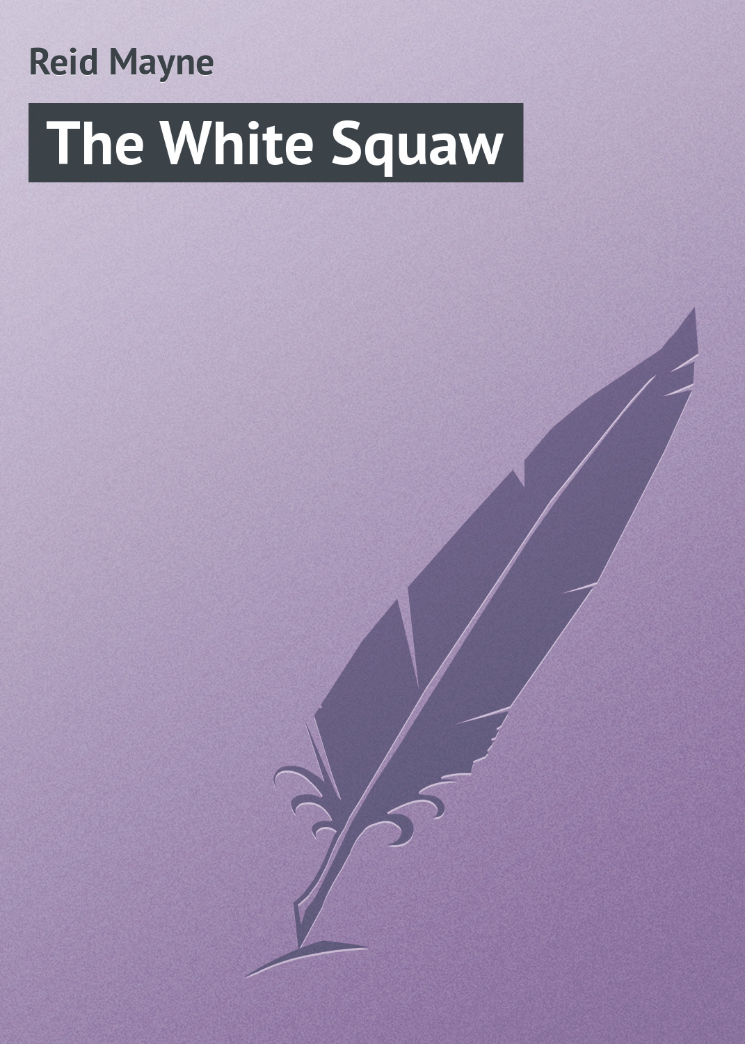 Майн Рид The White Squaw