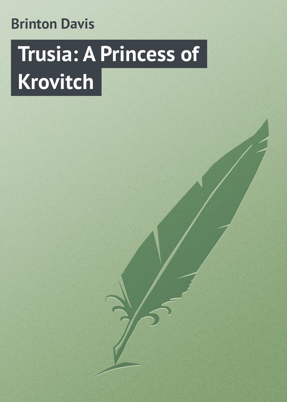 Brinton Davis Trusia: A Princess of Krovitch brandon davis a soldiers path