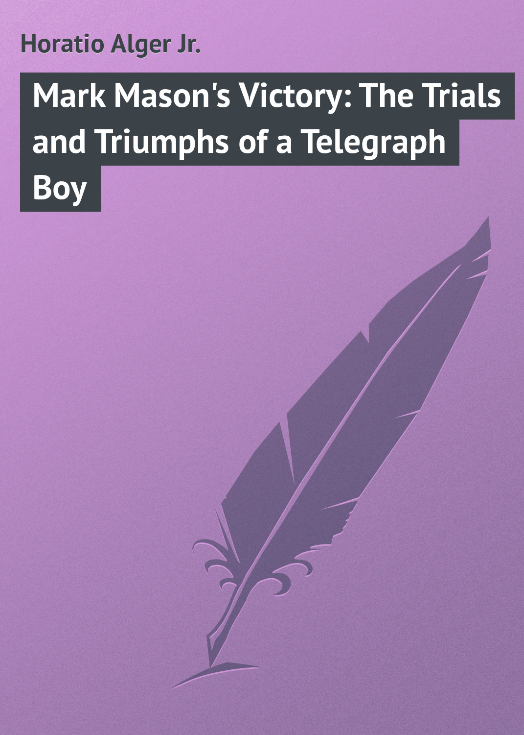 лучшая цена Alger Horatio Jr. Mark Mason's Victory: The Trials and Triumphs of a Telegraph Boy