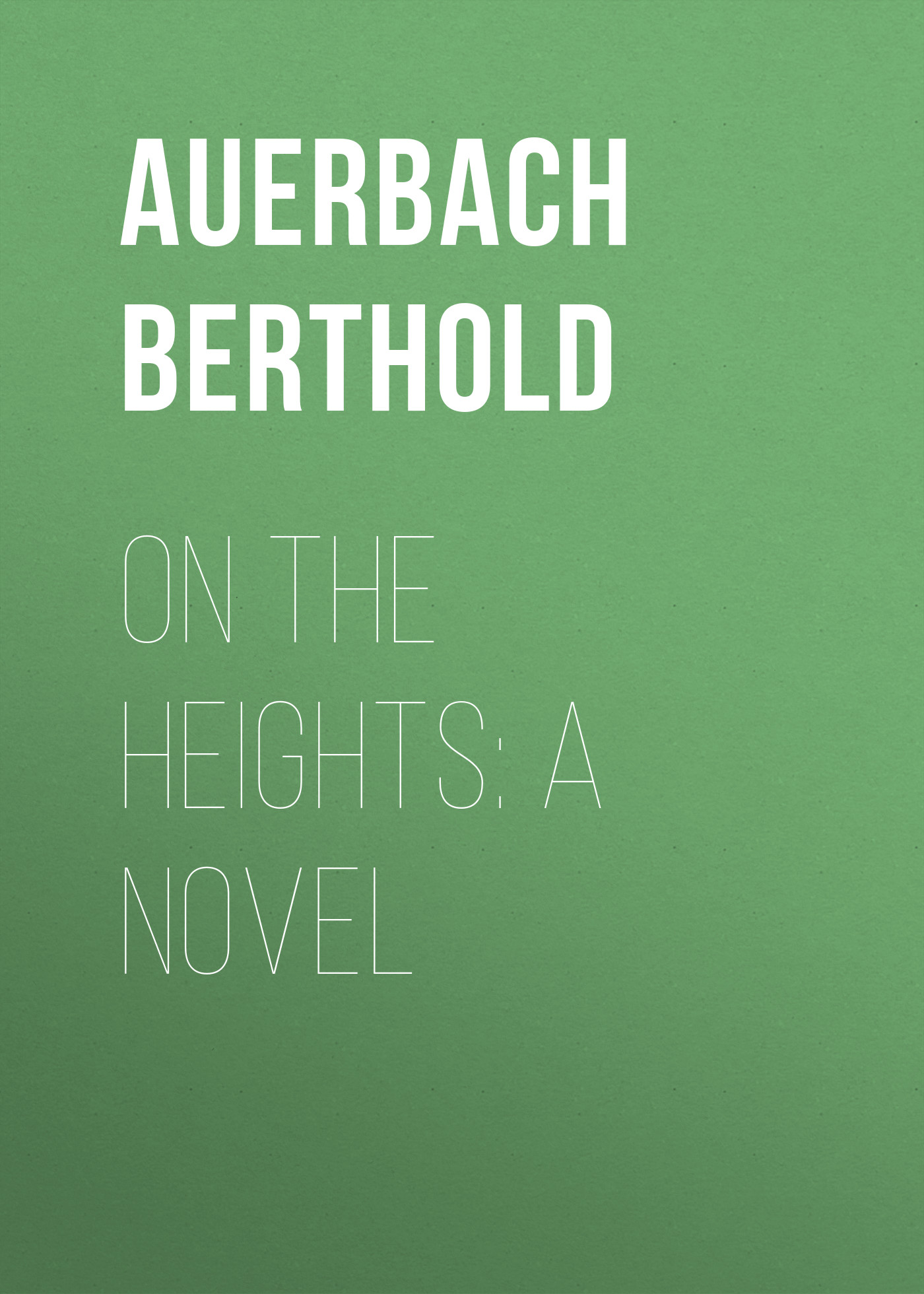 Auerbach Berthold On the Heights: A Novel цена