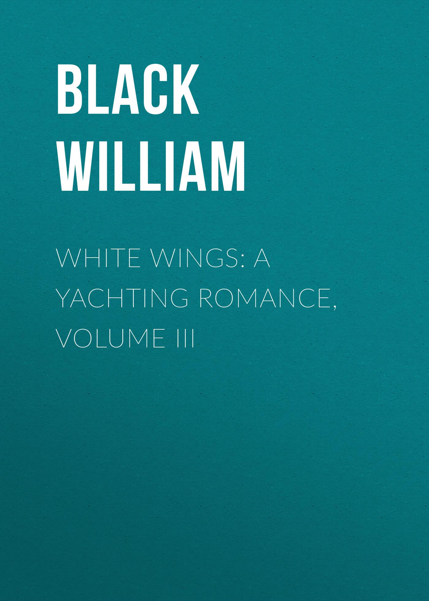 Black William White Wings: A Yachting Romance, Volume III niko white black font 1 volume