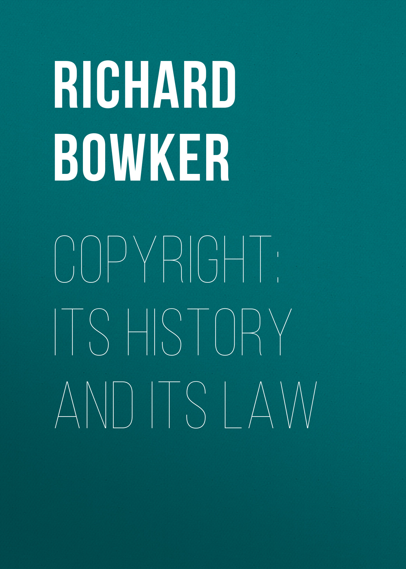 Bowker Richard Rogers Copyright: Its History and Its Law lesley harris ellen canadian copyright law