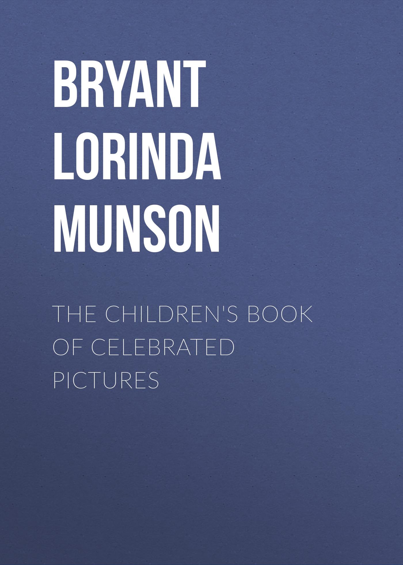 Bryant Lorinda Munson The Children's Book of Celebrated Pictures все цены