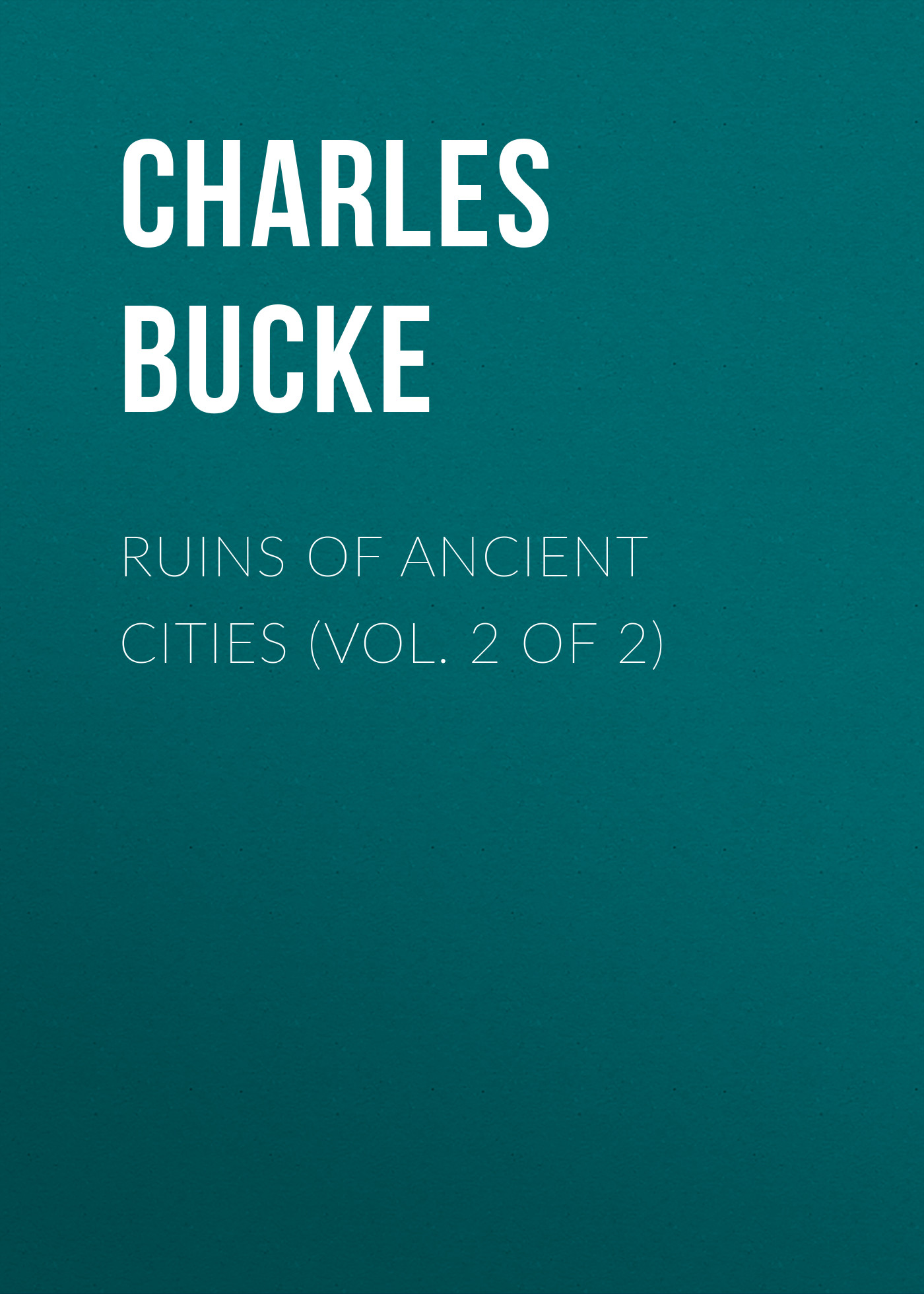 лучшая цена Bucke Charles Ruins of Ancient Cities (Vol. 2 of 2)