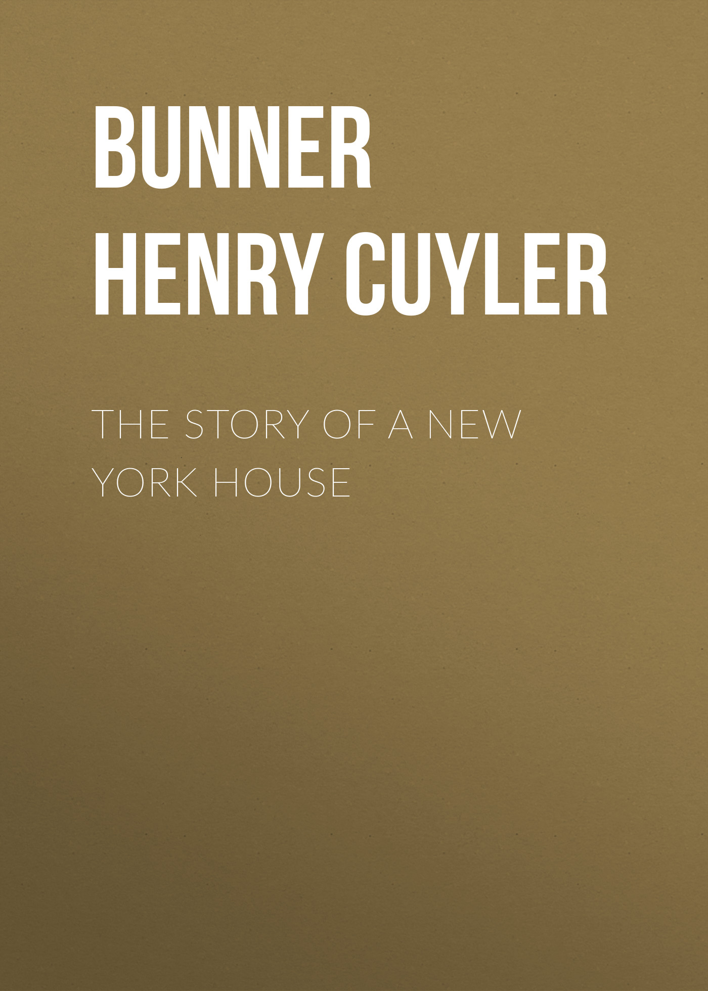Bunner Henry Cuyler The Story of a New York House bunner henry cuyler short sixes