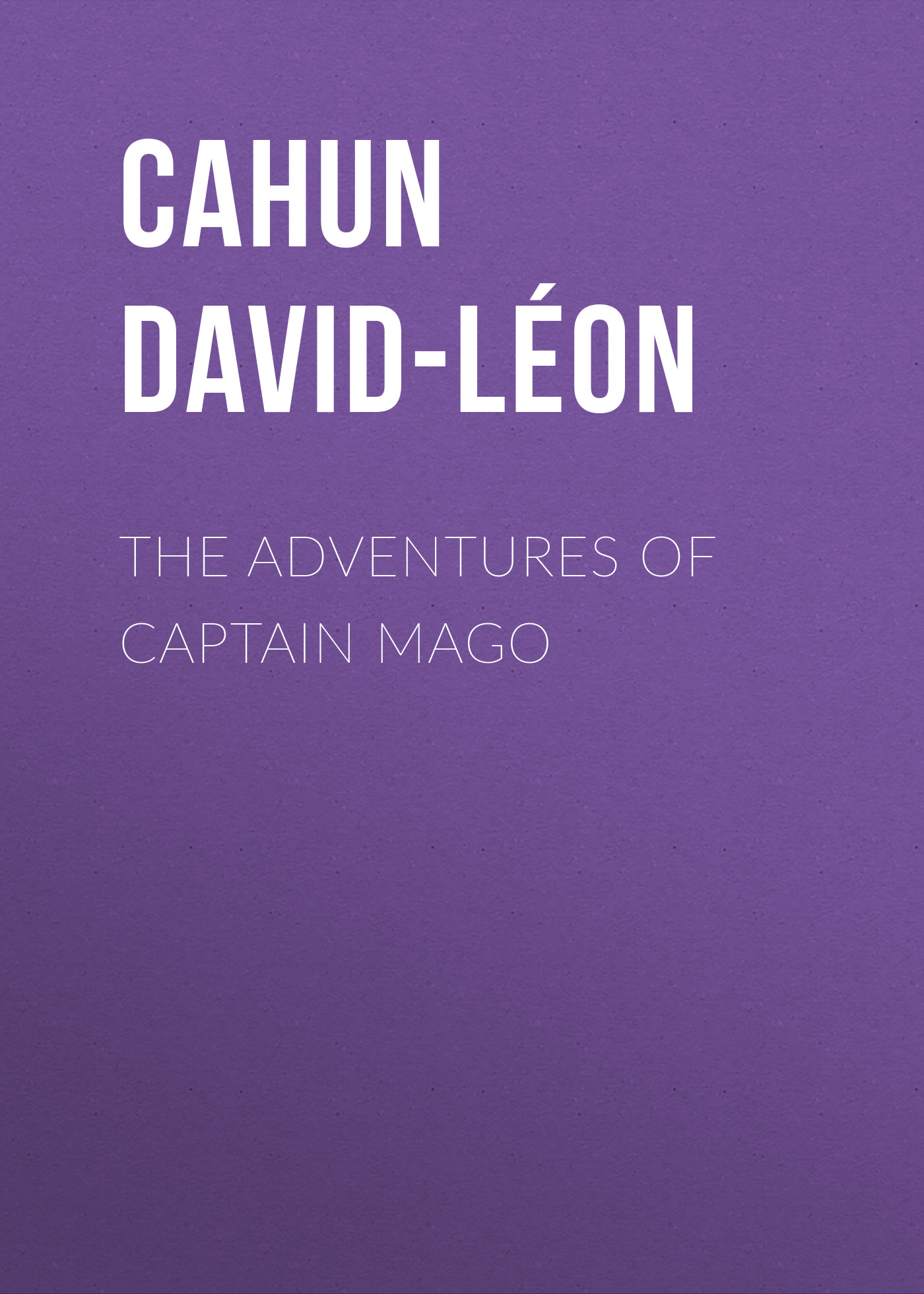 Cahun David-Léon The Adventures of Captain Mago cahun david léon the adventures of captain mago