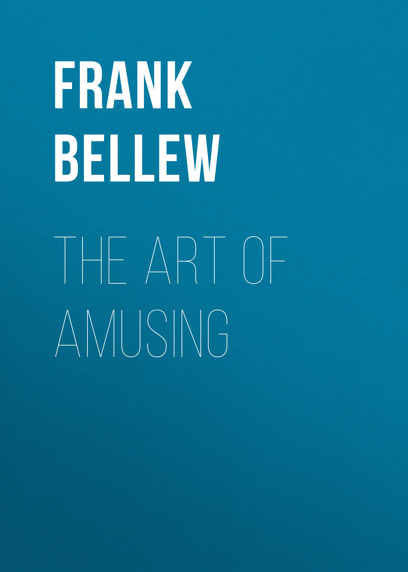 Frank Bellew The Art of Amusing frank bellew the art of amusing