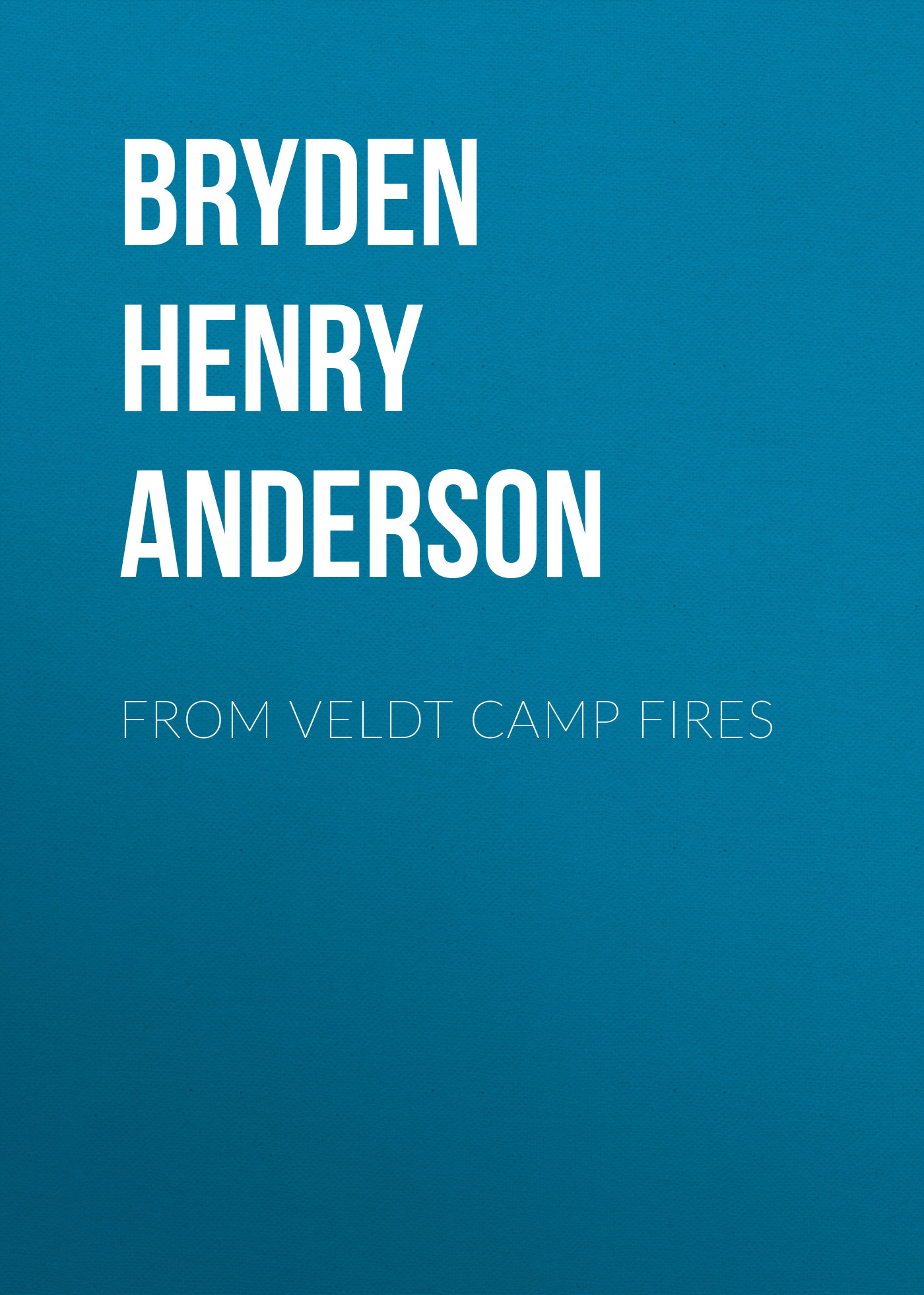 Bryden Henry Anderson From Veldt Camp Fires friendly fires friendly fires pala