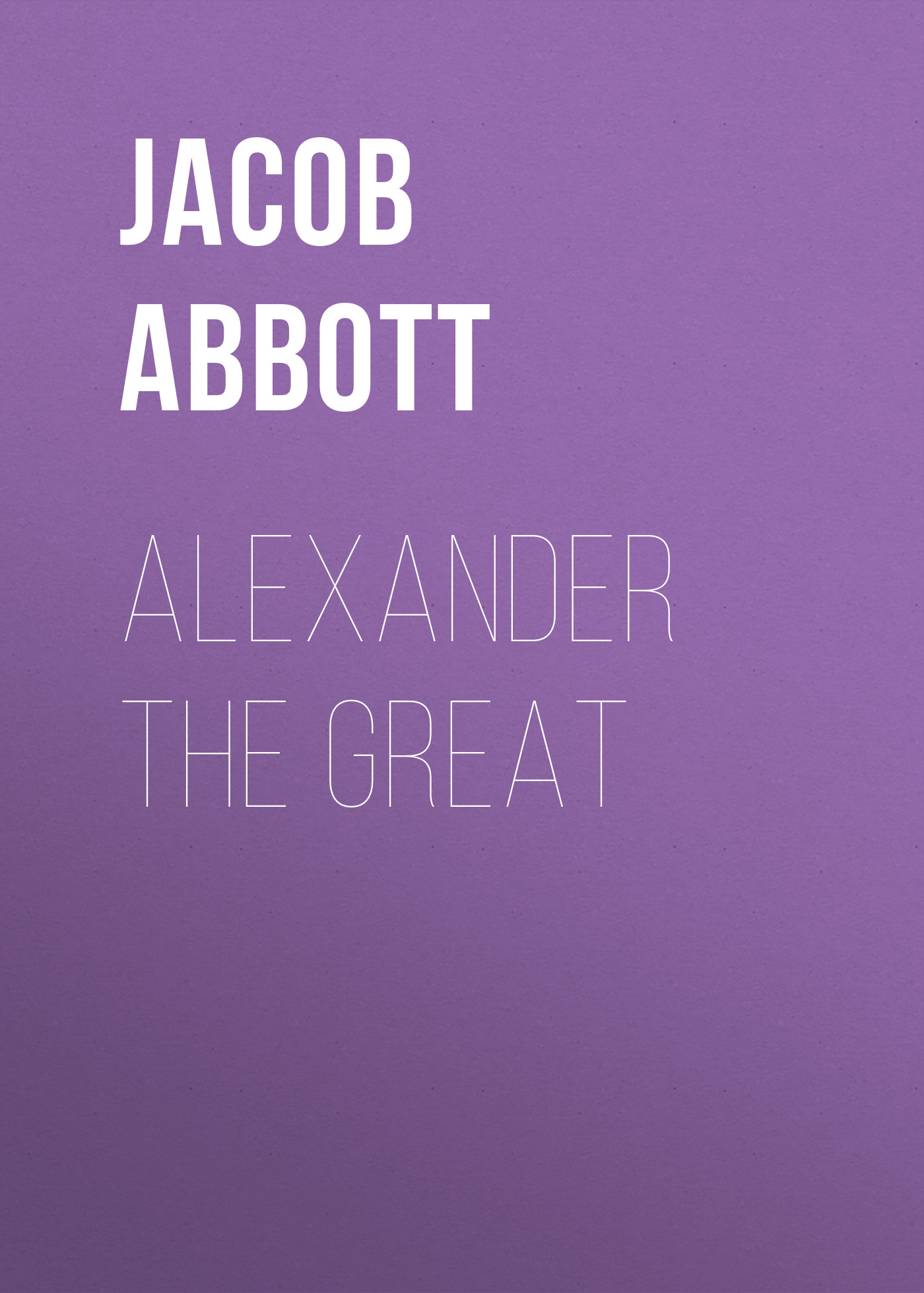 Abbott Jacob Alexander the Great abbott jacob cyrus the great