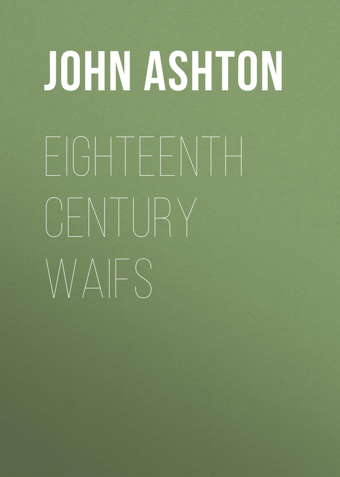 Ashton John Eighteenth Century Waifs цена
