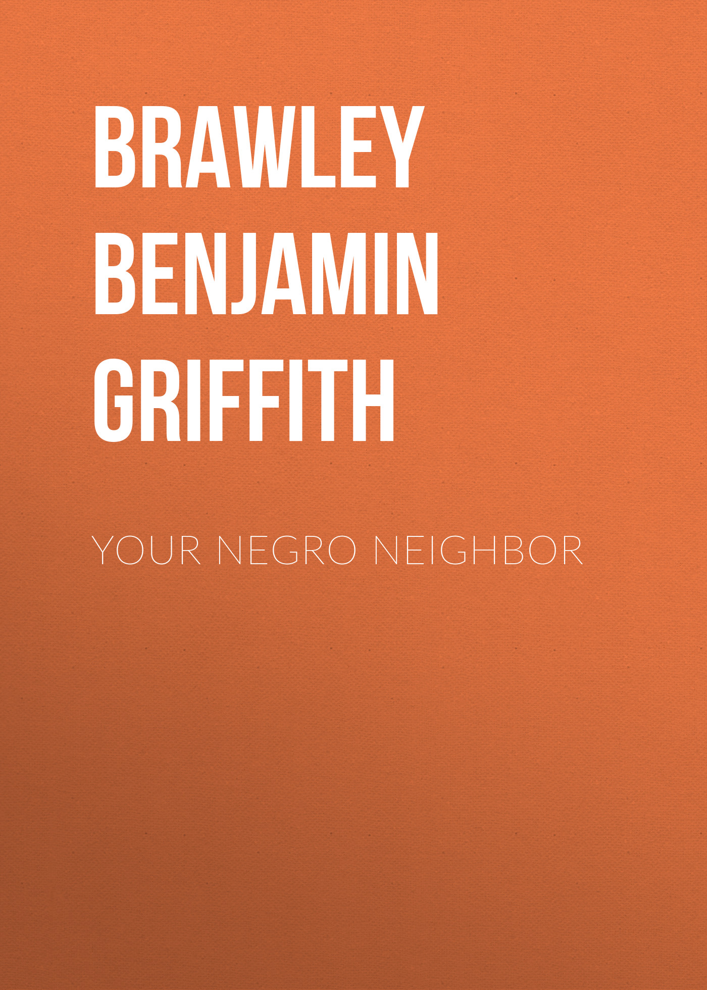 Brawley Benjamin Griffith Your Negro Neighbor becket griffith j myths