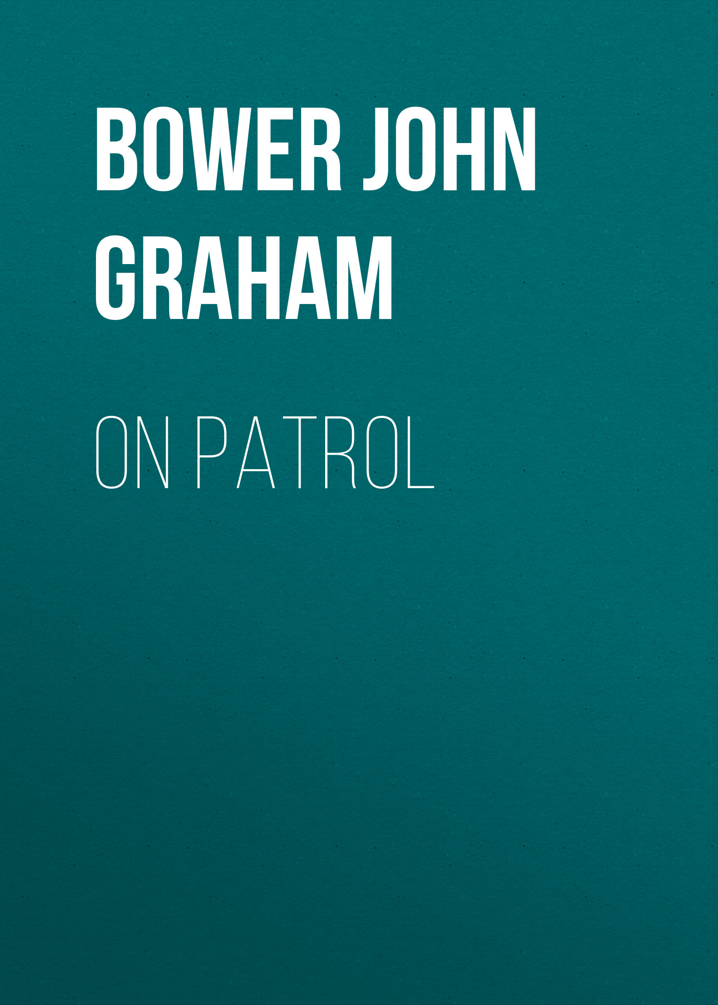 Bower John Graham On Patrol bower john graham on patrol