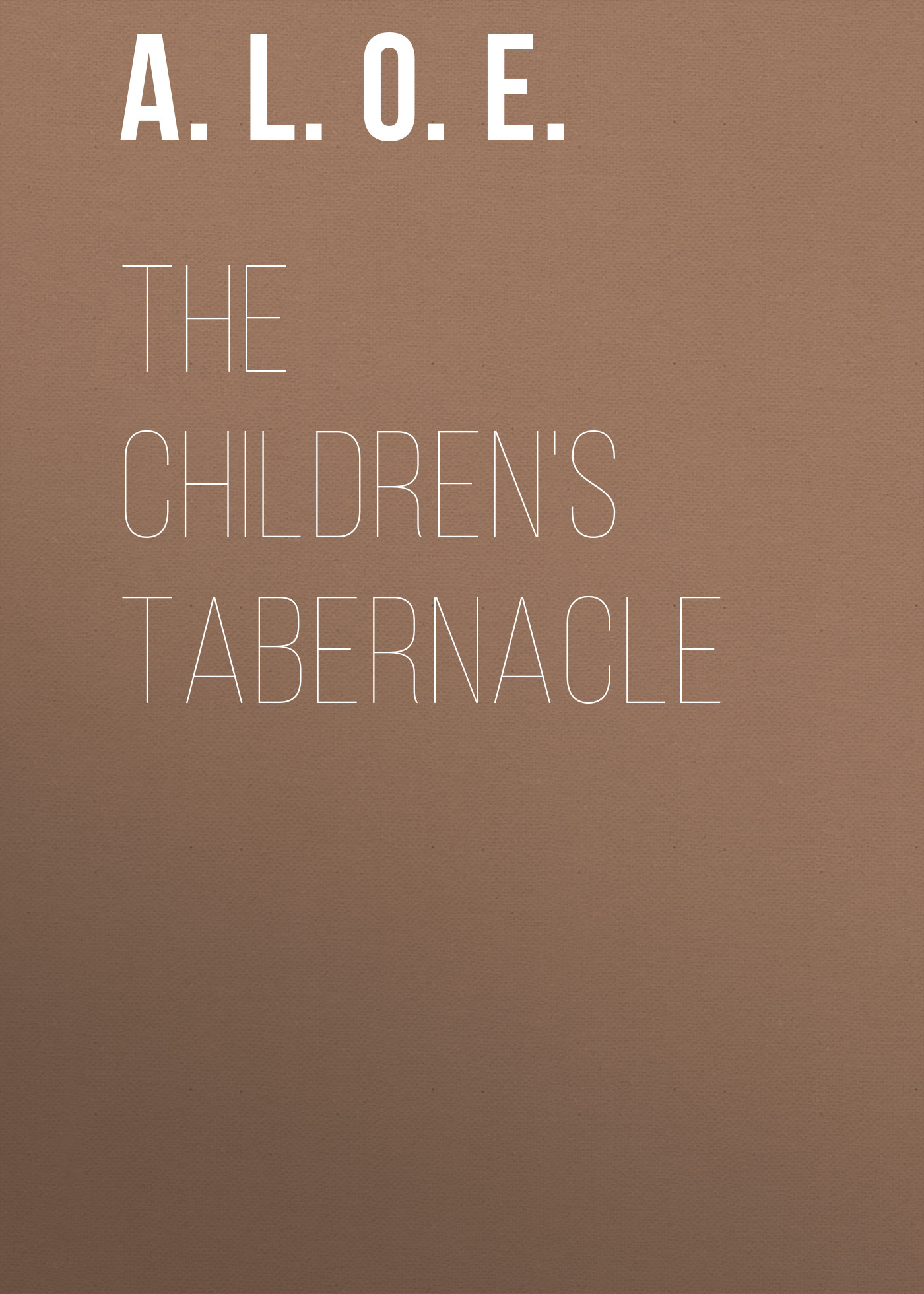 A. L. O. E. The Children's Tabernacle shure cvb w o