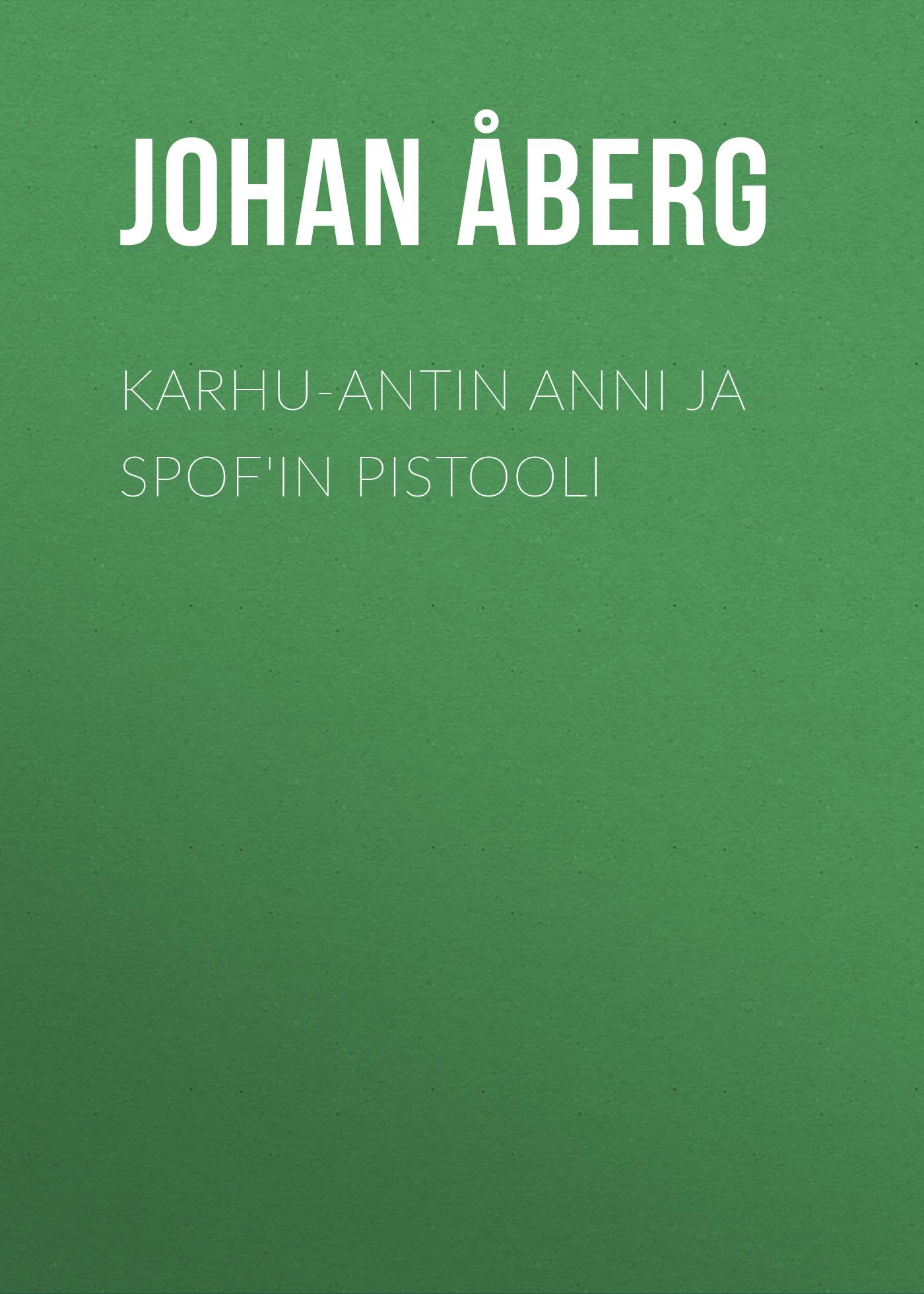 Åberg Johan Olof Karhu-Antin Anni ja Spof'in pistooli åberg johan olof mjölnarflickan vid lützen page 2