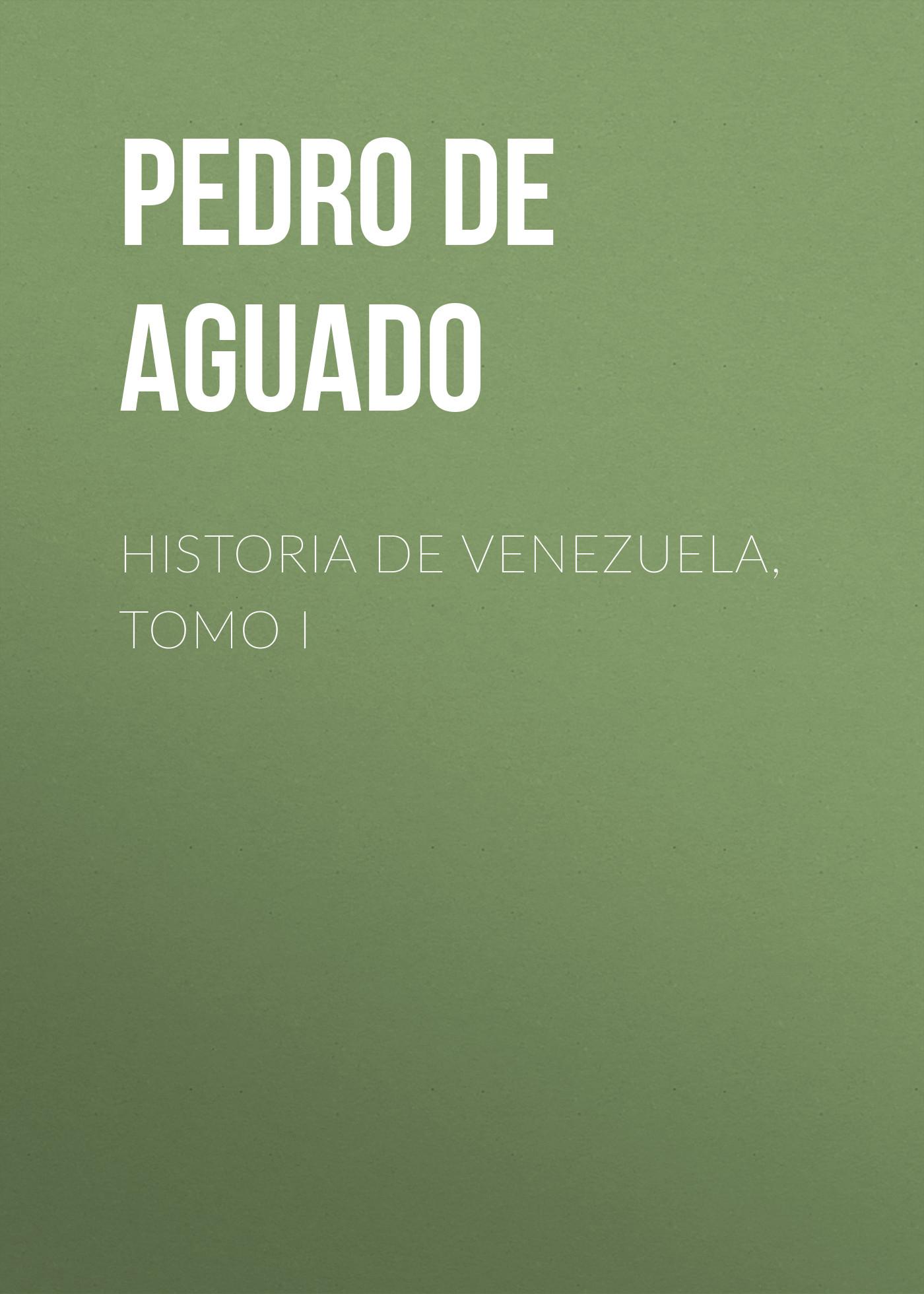 Pedro de Aguado Historia de Venezuela, Tomo I pedro de aguado historia de venezuela tomo ii