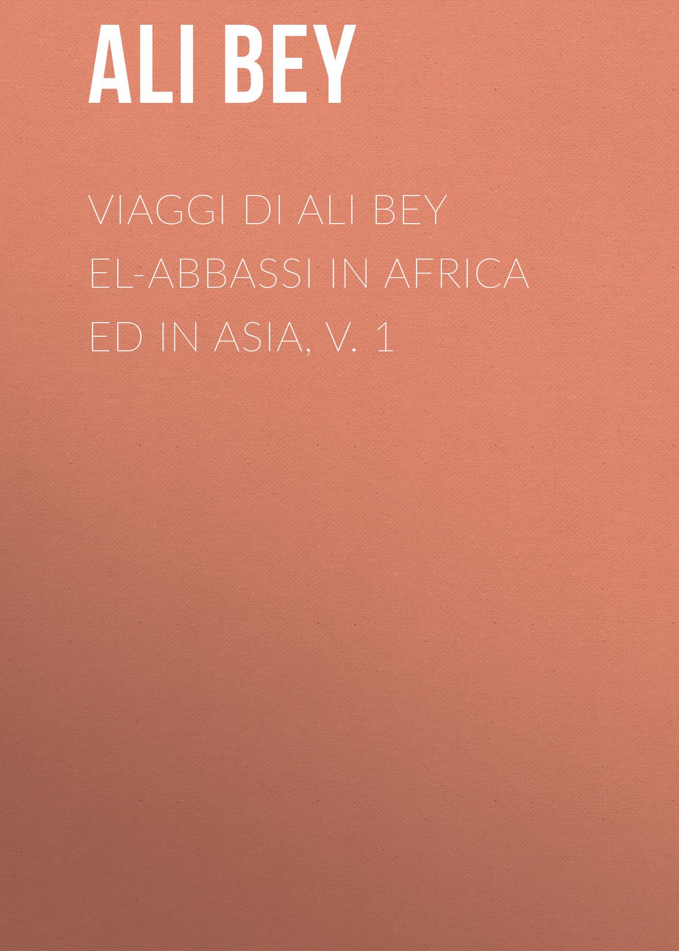 Ali Bey Viaggi di Ali Bey el-Abbassi in Africa ed in Asia, v. 1 dawoud bey