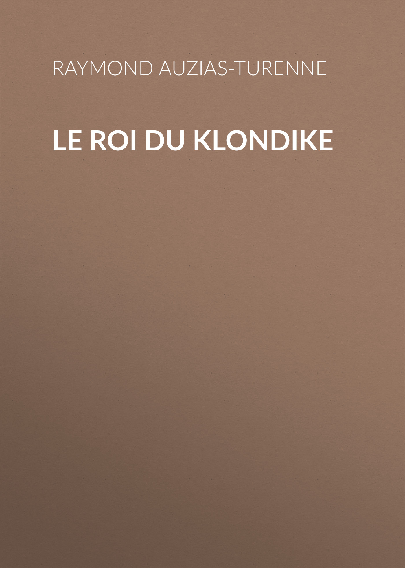 Auzias-Turenne Raymond Le roi du Klondike enigma enigma le roi est mort vive le roi iii lp