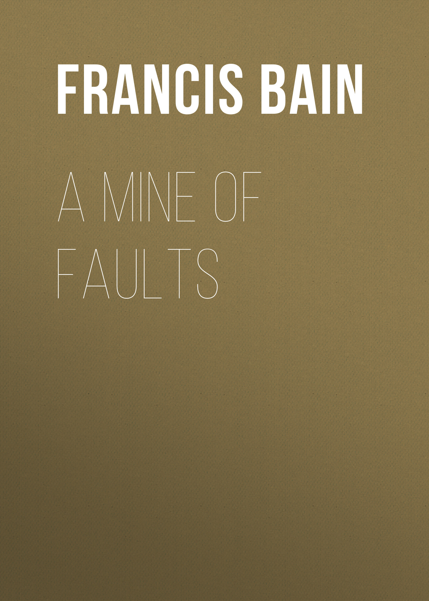 Bain Francis William A Mine of Faults yours mine