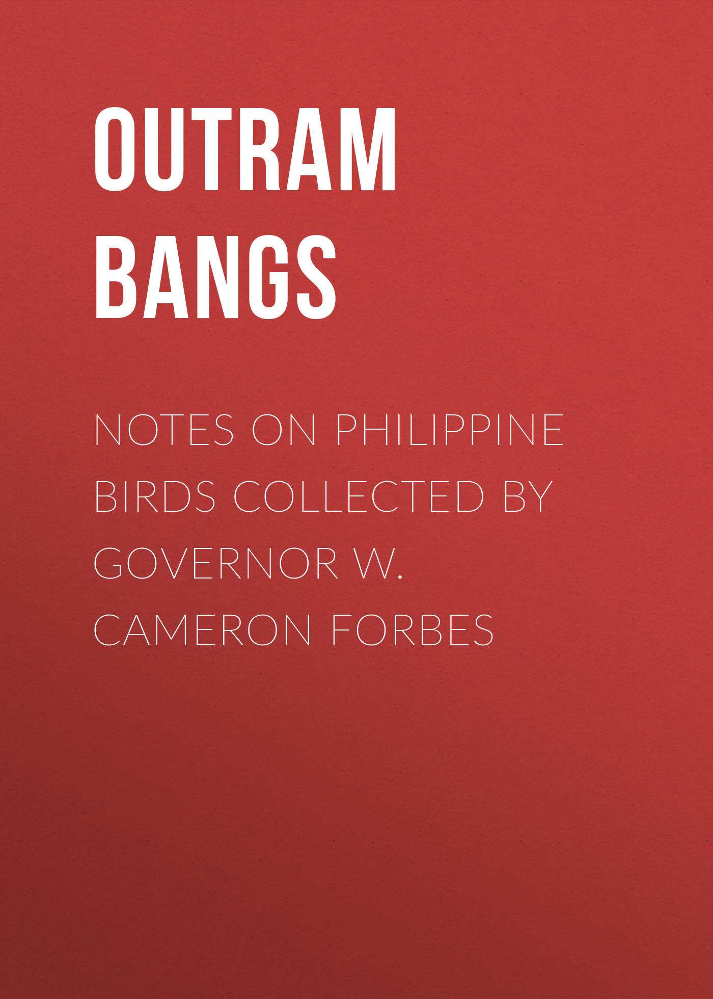 Bangs Outram Notes on Philippine Birds Collected by Governor W. Cameron Forbes notes on camp