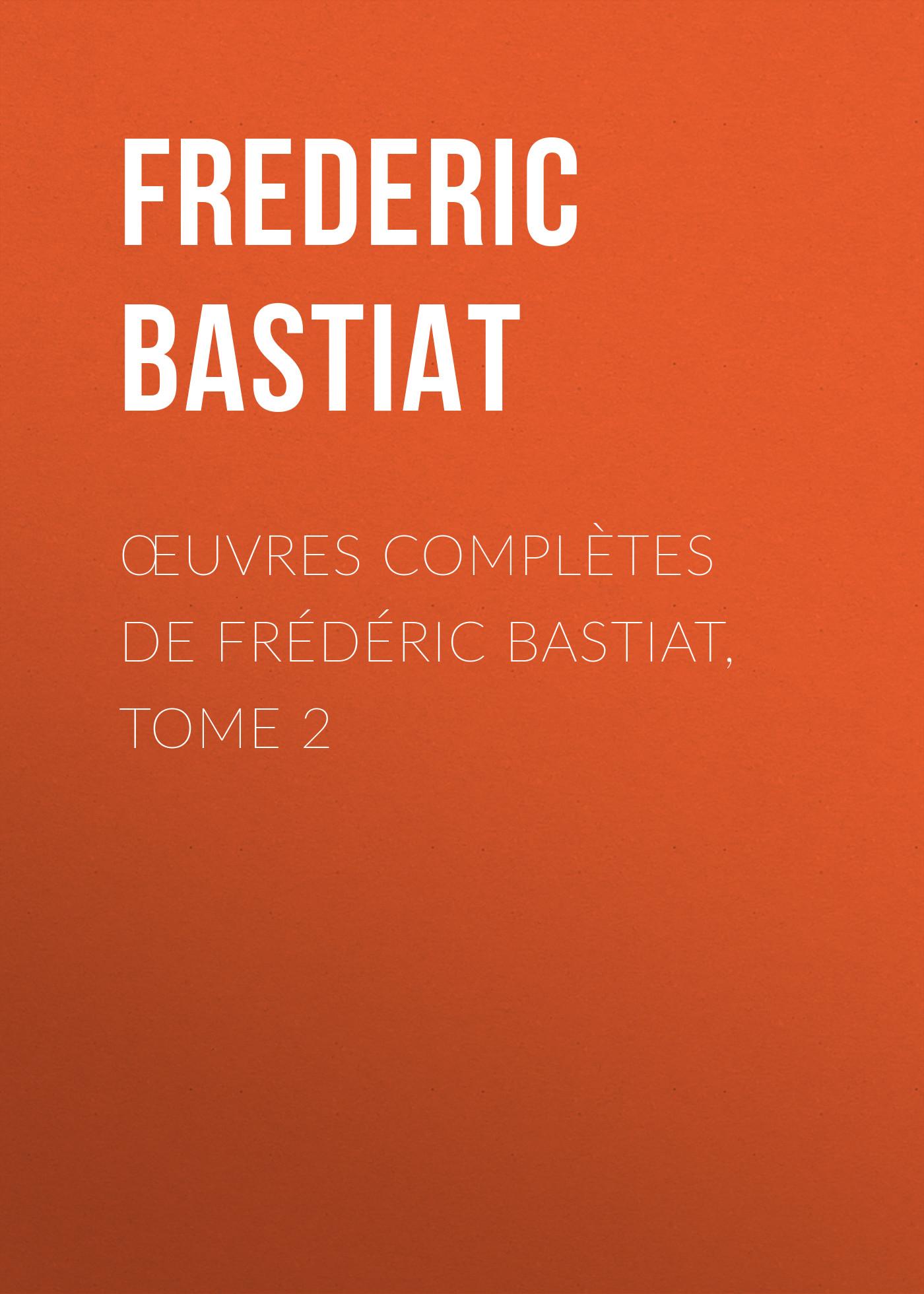 Bastiat Frédéric Œuvres Complètes de Frédéric Bastiat, tome 2