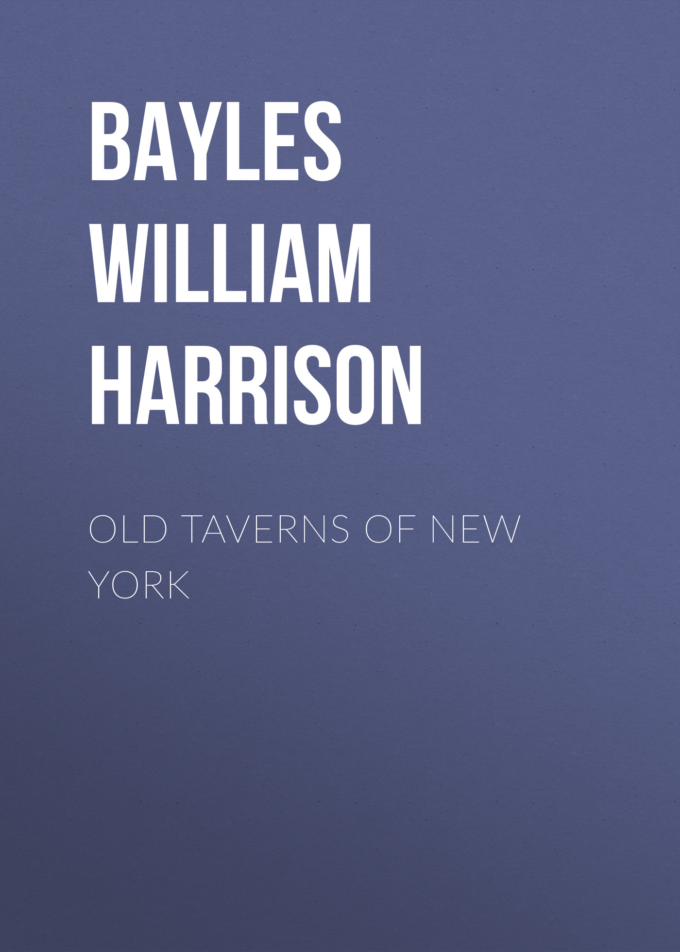 Bayles William Harrison Old Taverns of New York poems of new york