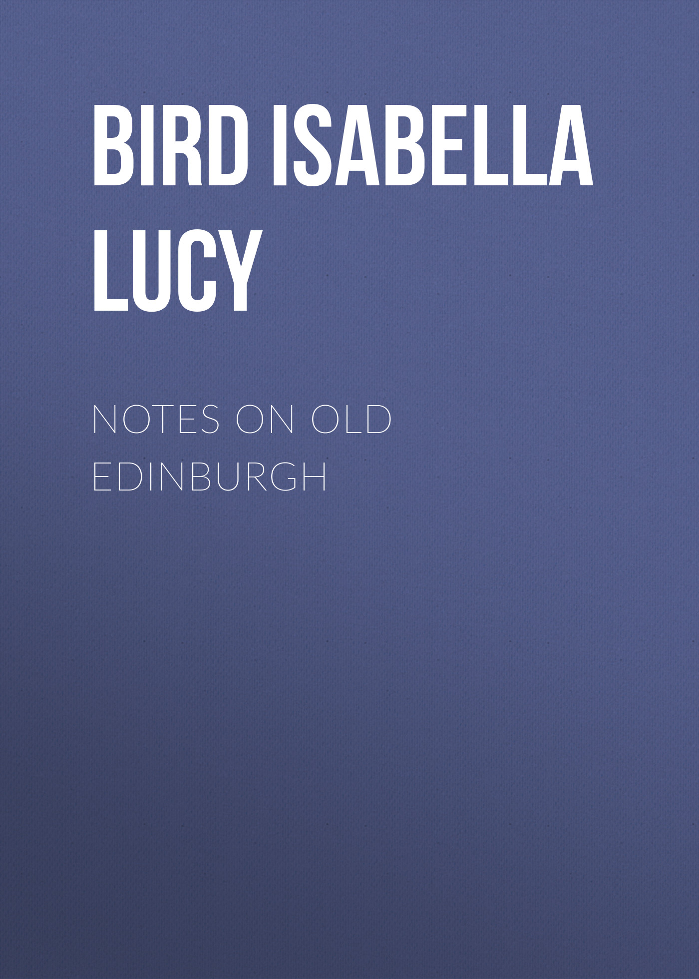 Bird Isabella Lucy Notes on Old Edinburgh notes on camp