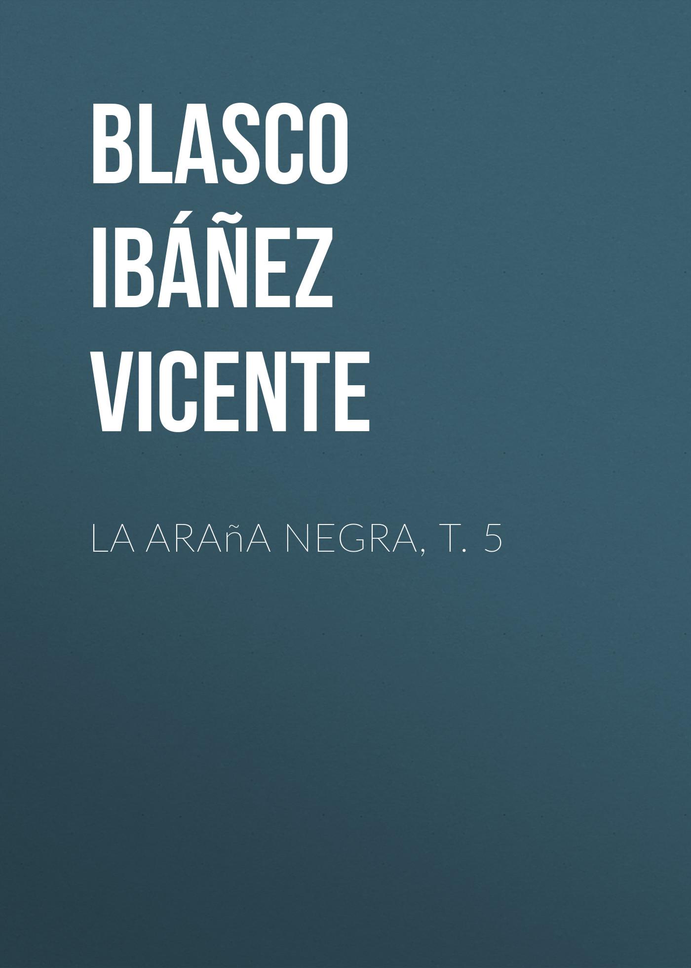 Blasco Ibáñez Vicente La araña negra, t. 5 blasco ibáñez vicente la araña negra t 1
