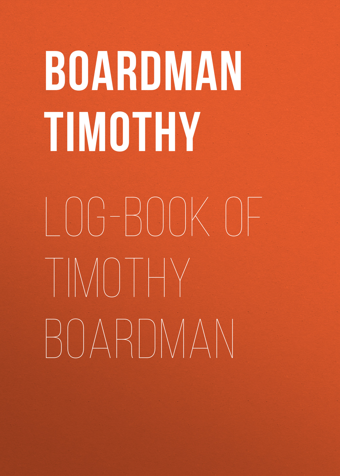 Boardman Timothy Log-book of Timothy Boardman