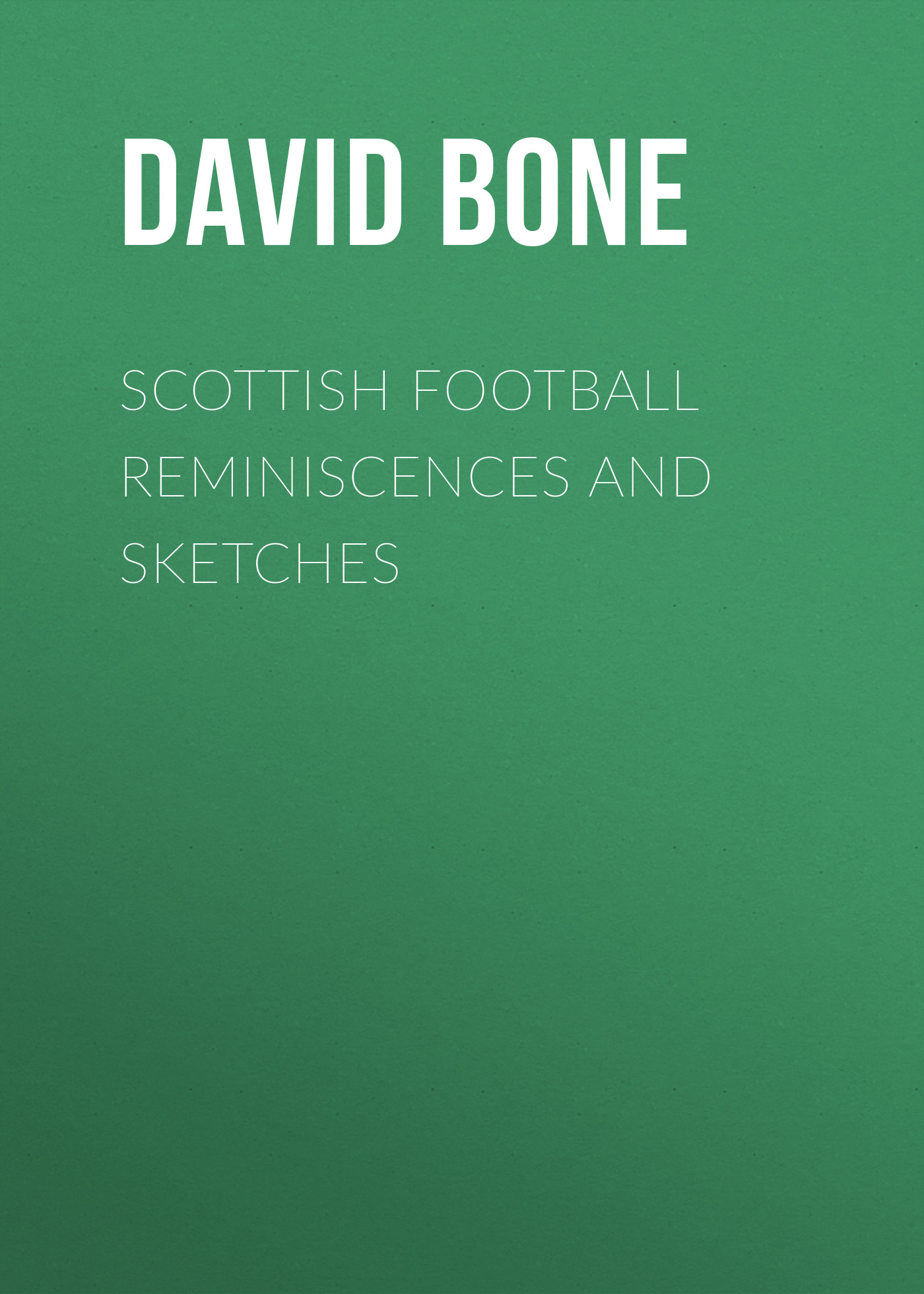 Bone David Drummond Scottish Football Reminiscences and Sketches a dubuque reminiscences d operas italiens