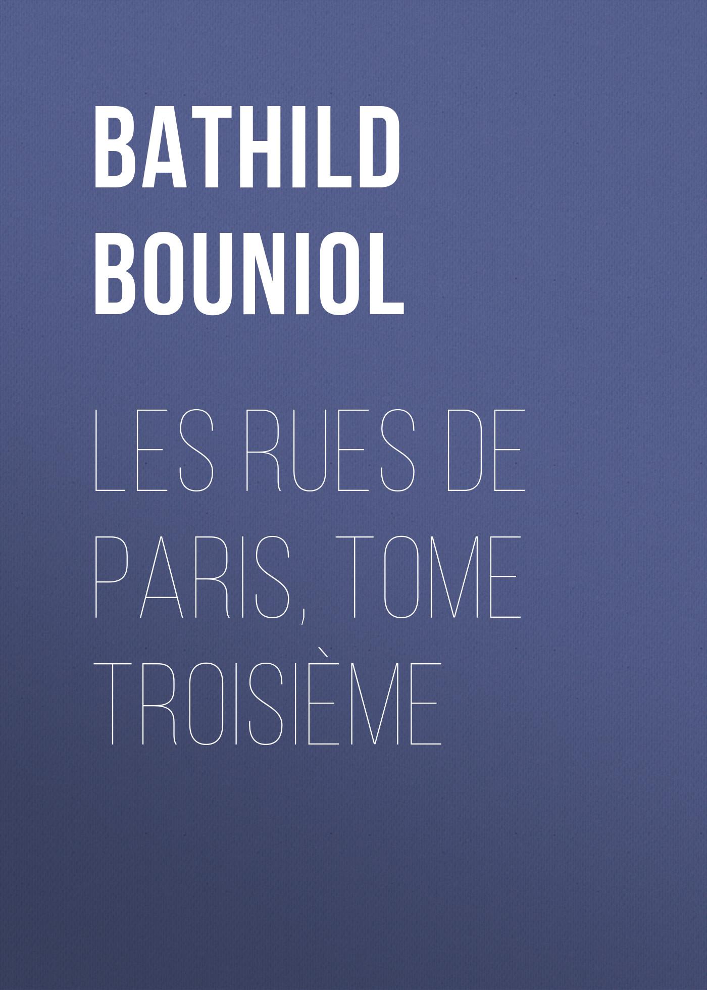 Bouniol Bathild Les Rues de Paris, tome troisième цены онлайн