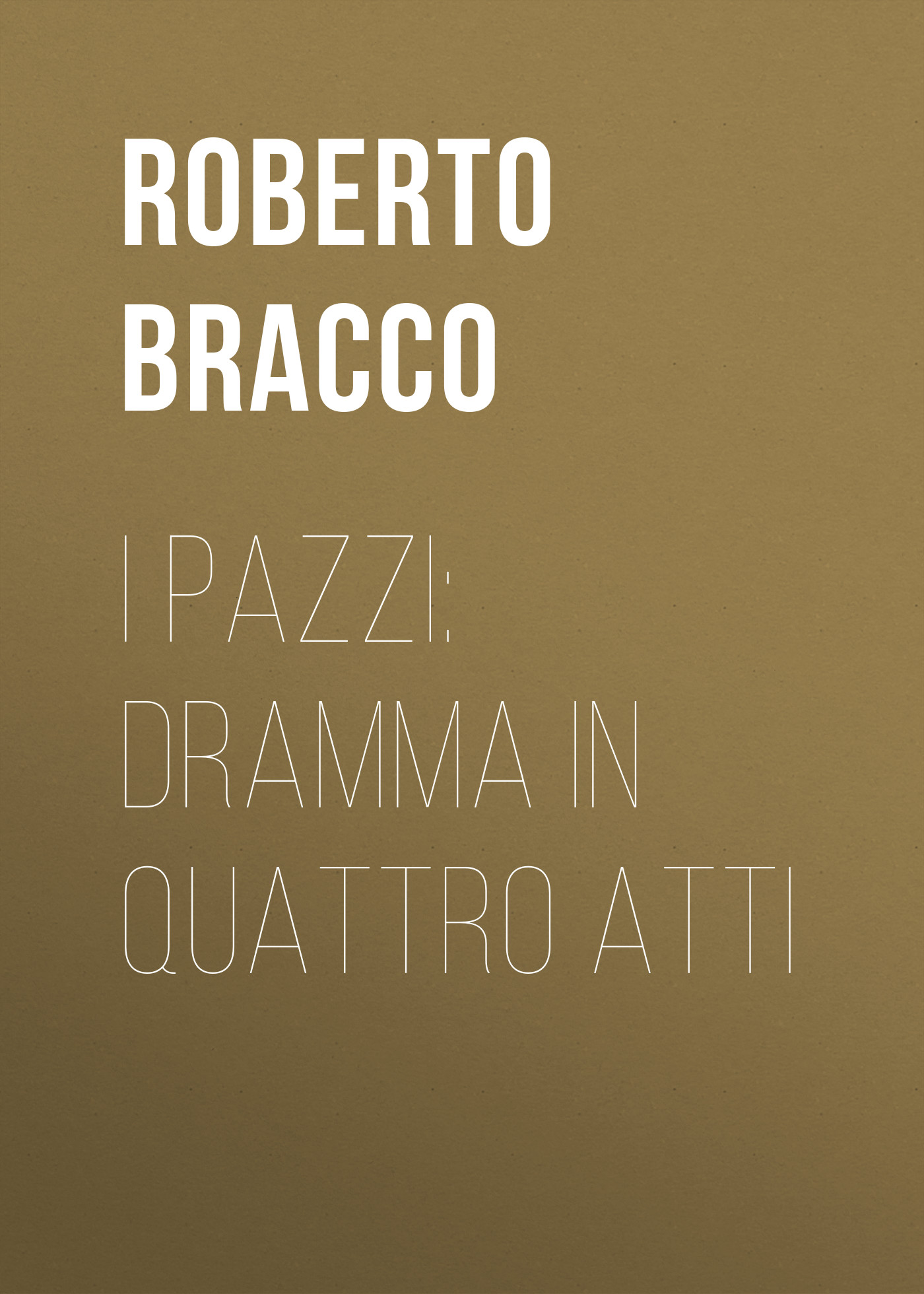 Bracco Roberto I pazzi: dramma in quattro atti bracco roberto nellina dramma in tre atti