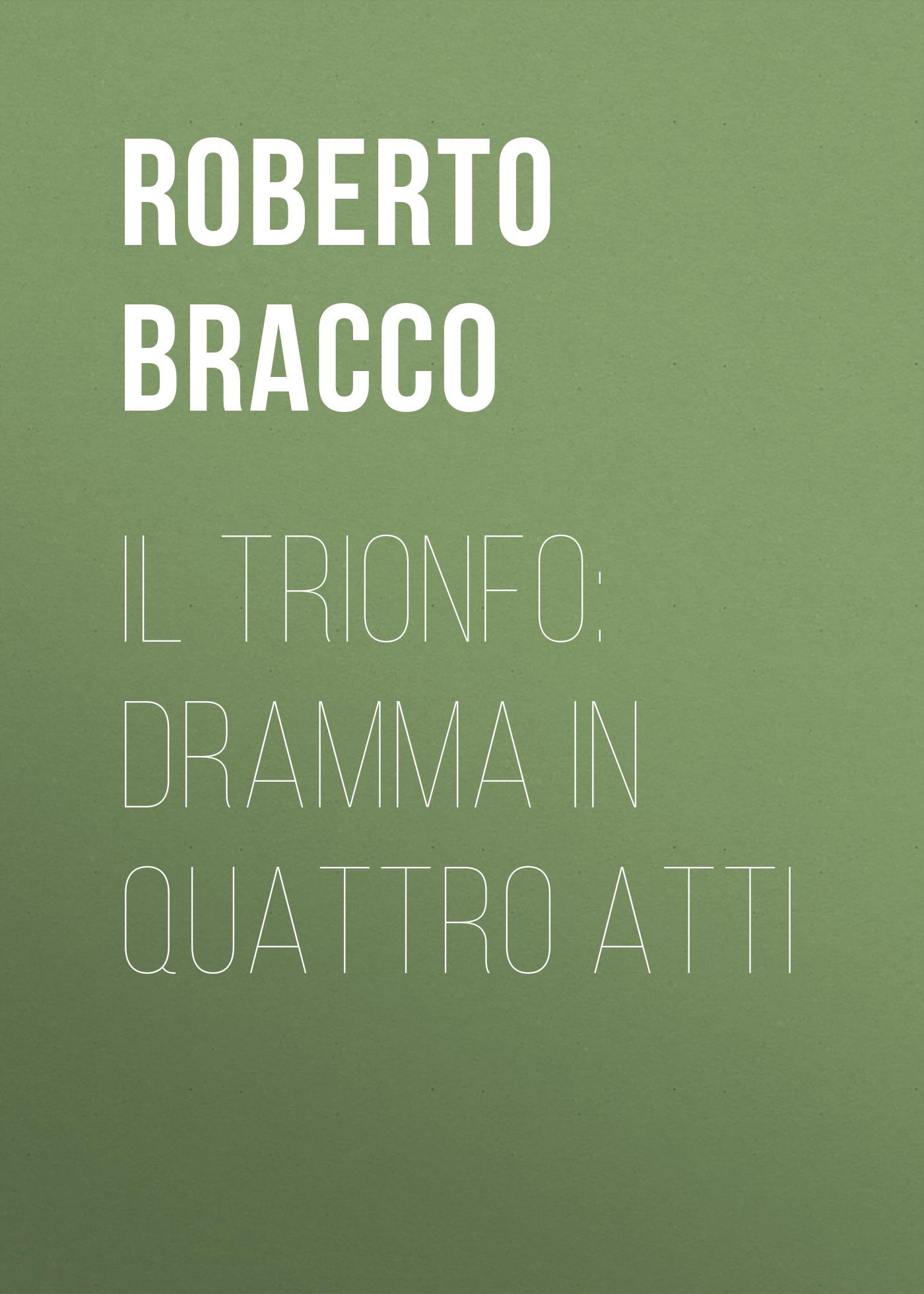 Bracco Roberto Il trionfo: Dramma in quattro atti bracco roberto nellina dramma in tre atti