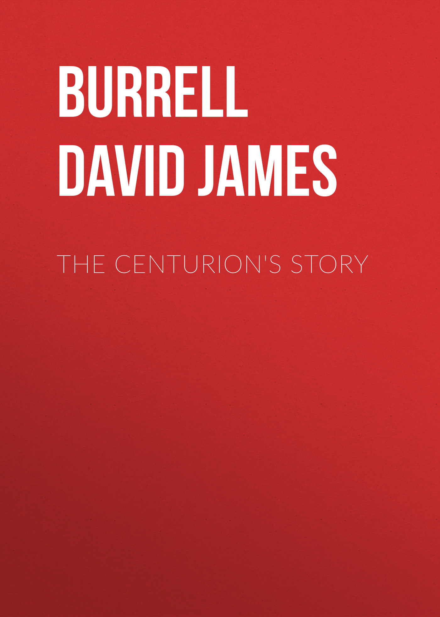цена Burrell David James The Centurion's Story