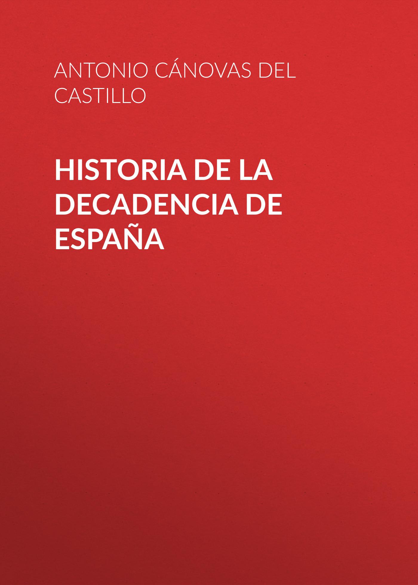 Cánovas del Castillo Antonio Historia de la decadencia de España pedro de aguado historia de venezuela tomo ii