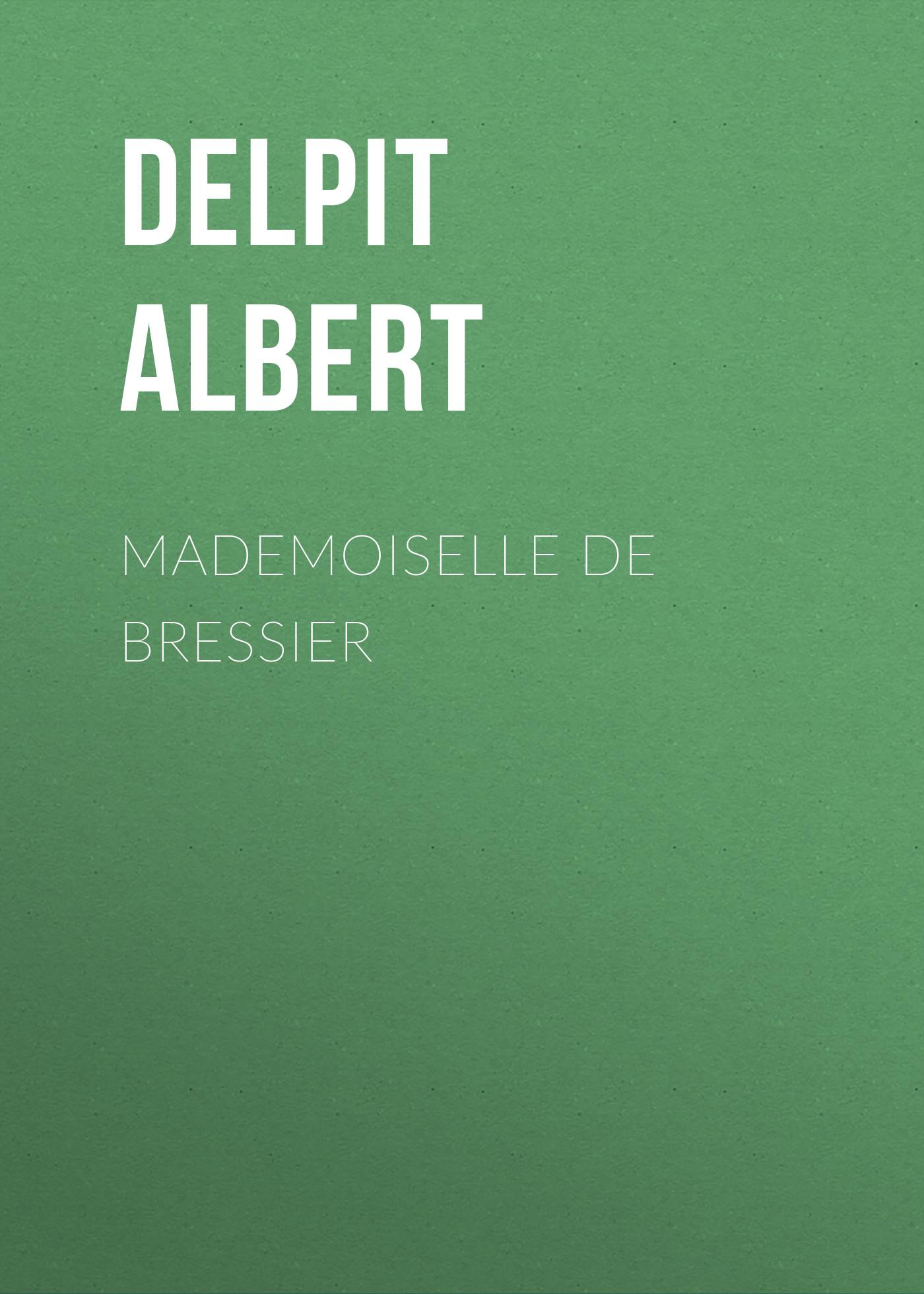 Delpit Albert Mademoiselle de Bressier джинсы муж new albert chino gas