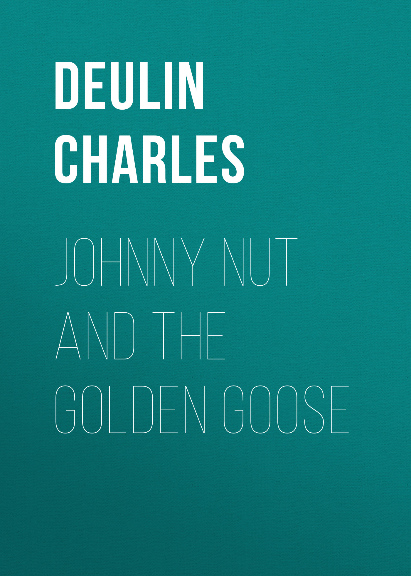 Deulin Charles Johnny Nut and the Golden Goose dmitrii emets tanya grotter and the golden leech