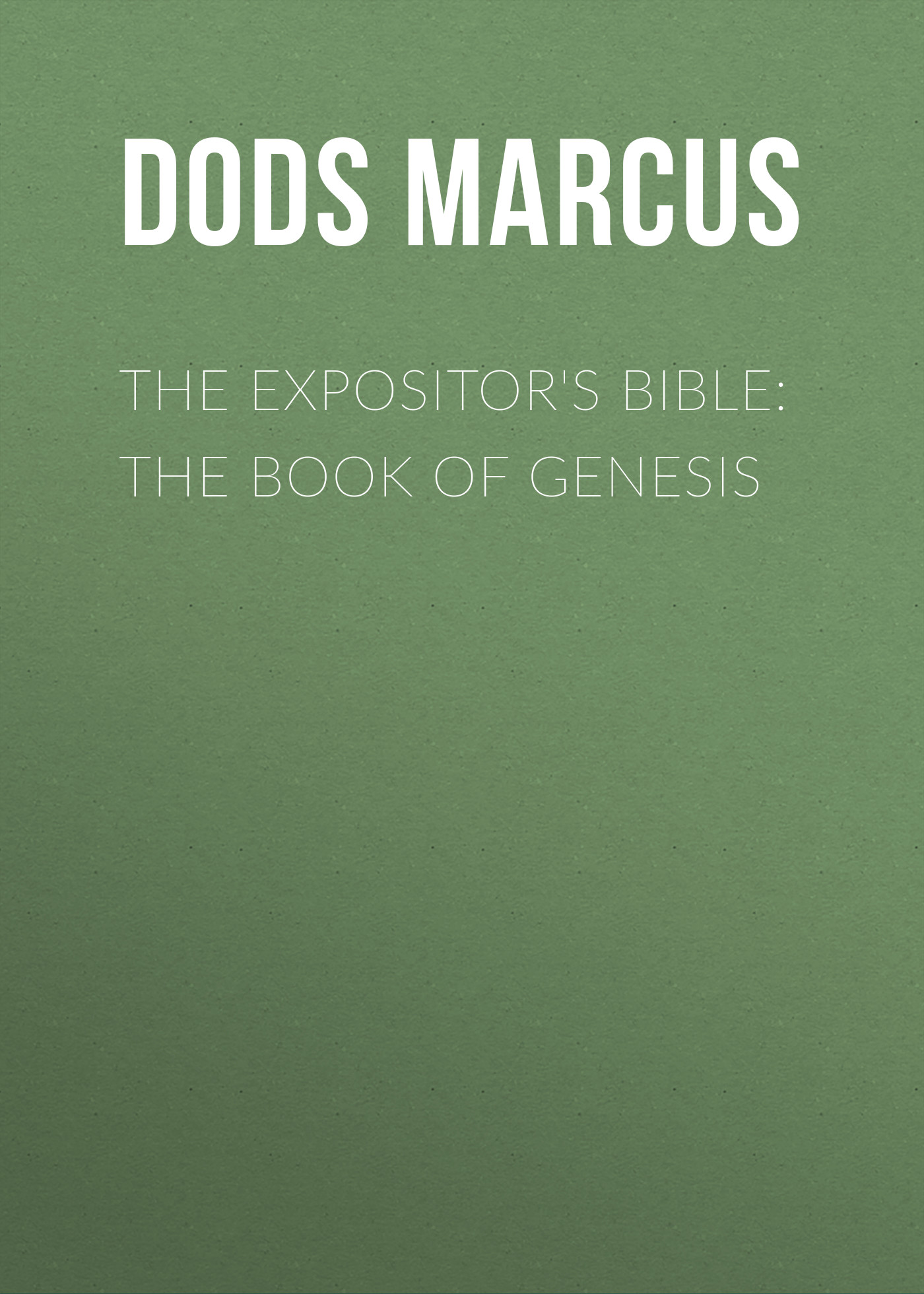 Dods Marcus The Expositor's Bible: The Book of Genesis hoon kim creative bible lessons in genesis
