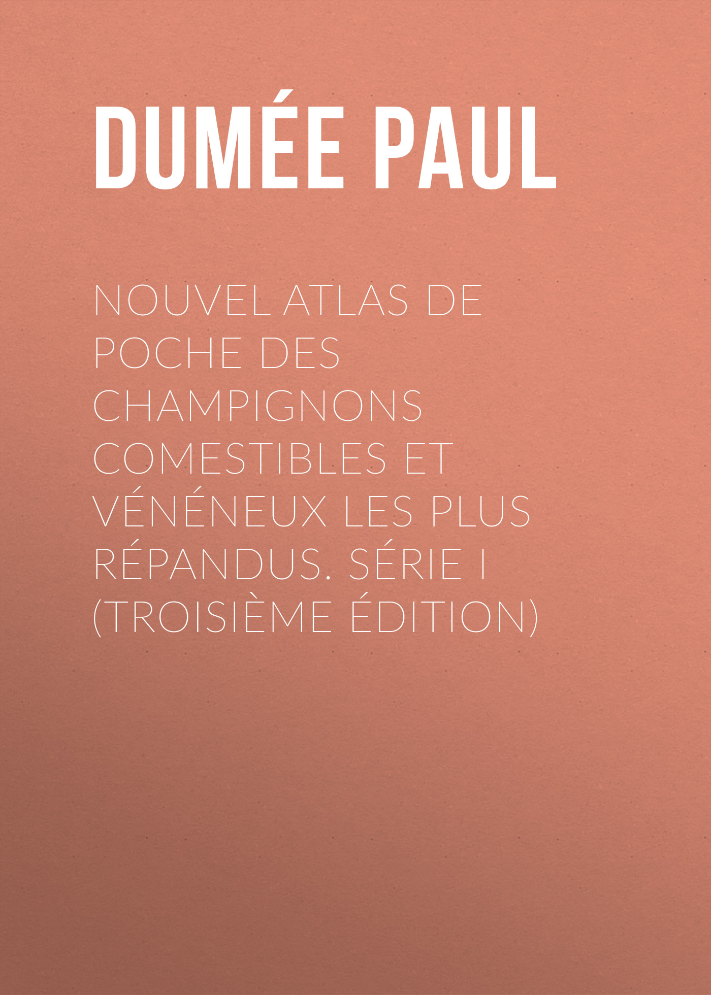 Dumée Paul Nouvel atlas de poche des champignons Comestibles et Vénéneux les plus répandus. Série I (Troisième édition) atlas fc chivas de guadalajara