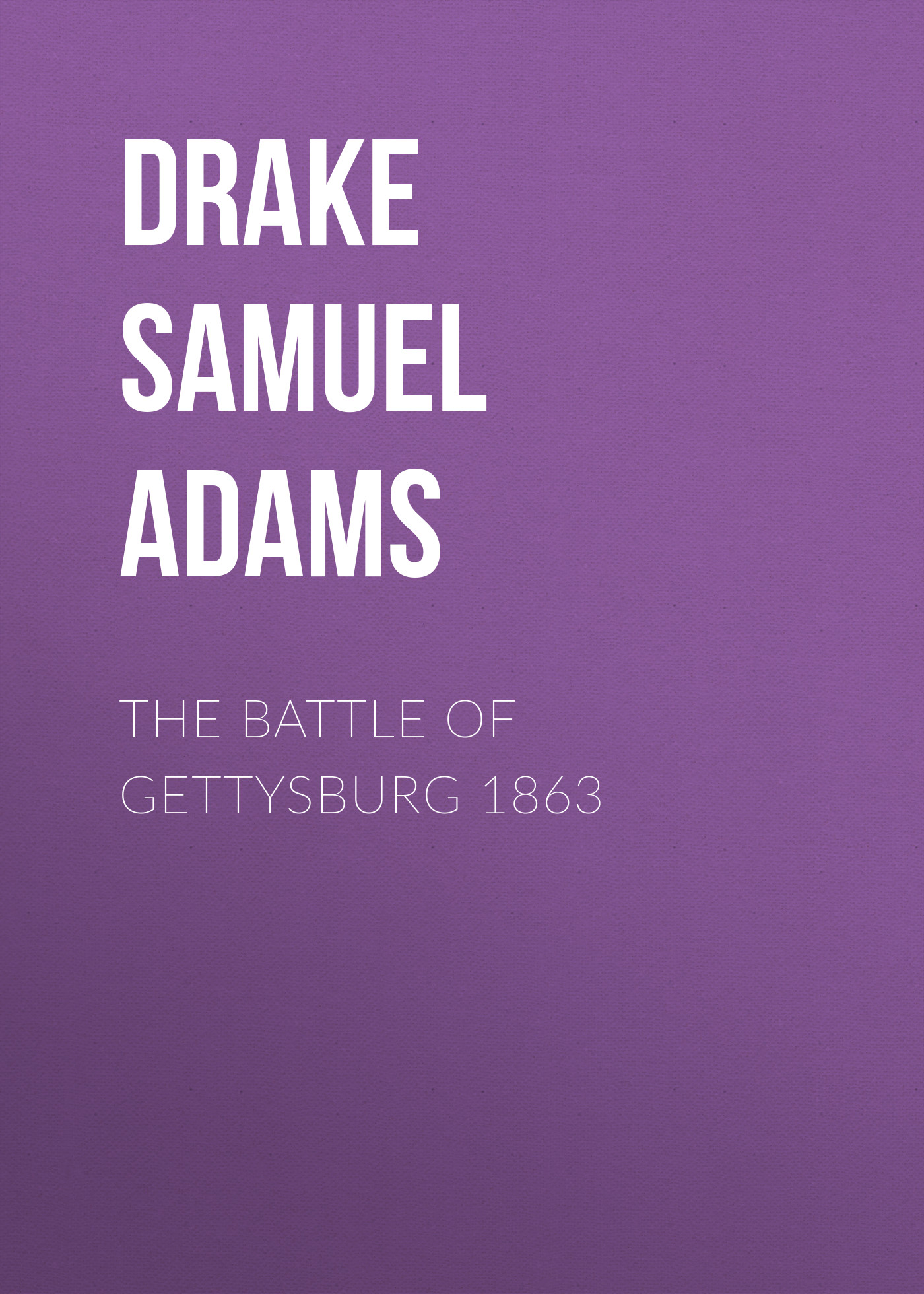 Drake Samuel Adams The Battle of Gettysburg 1863