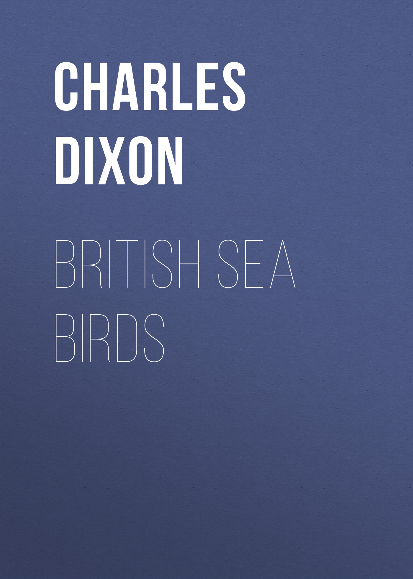 Charles Dixon British Sea Birds charles dixon among the birds in northern shires