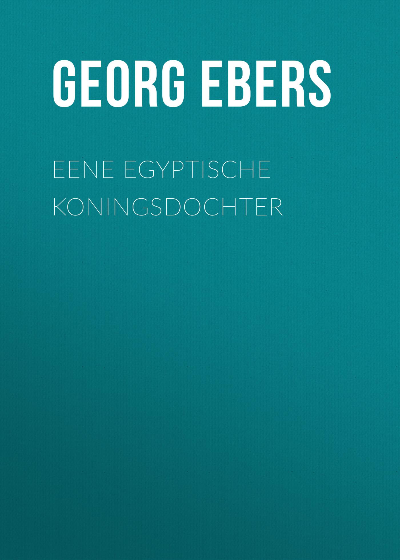 Georg Ebers Eene Egyptische Koningsdochter georg ebers de nijlbruid