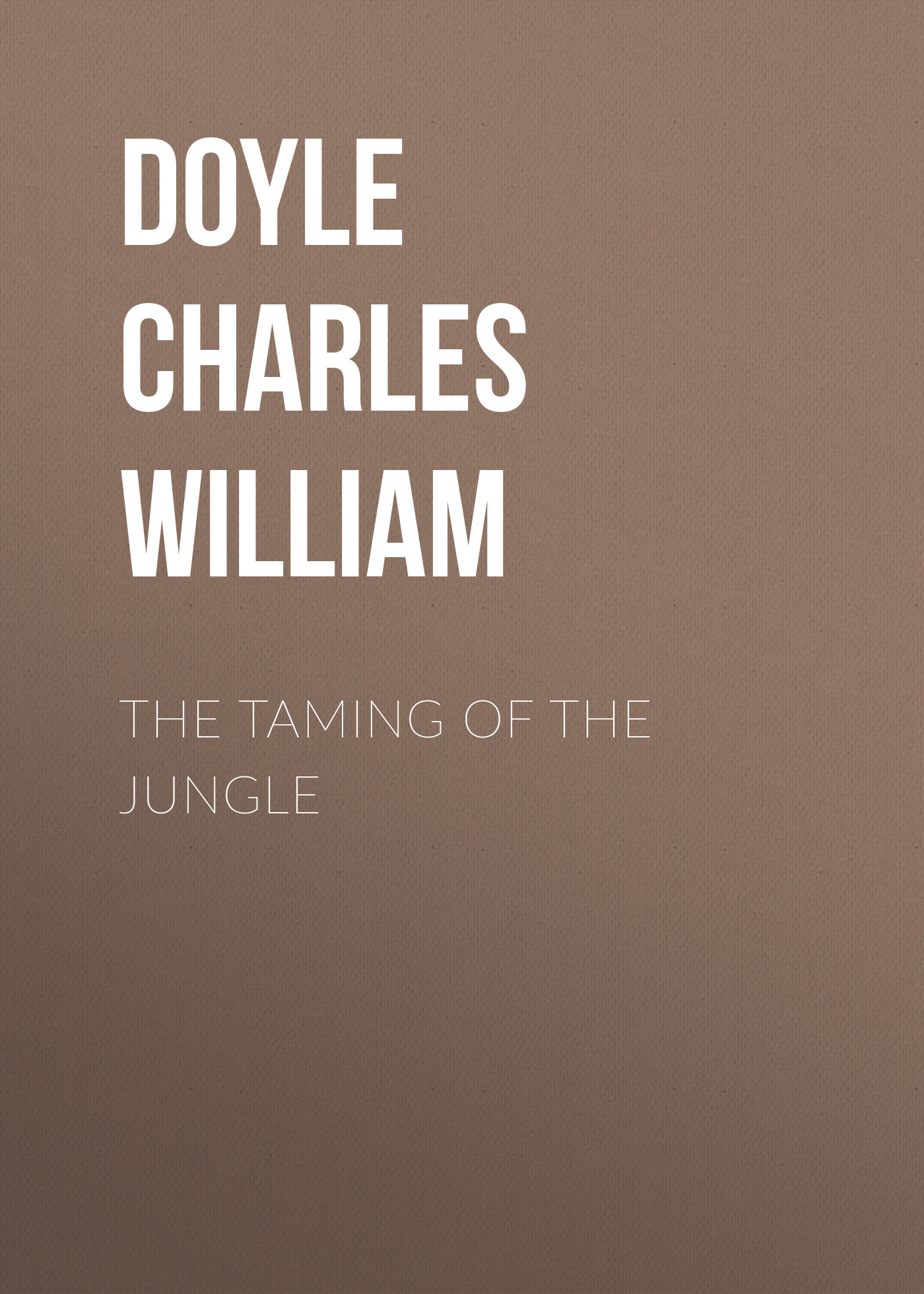 Doyle Charles William The Taming of the Jungle doyle arthur conan the crime of the congo