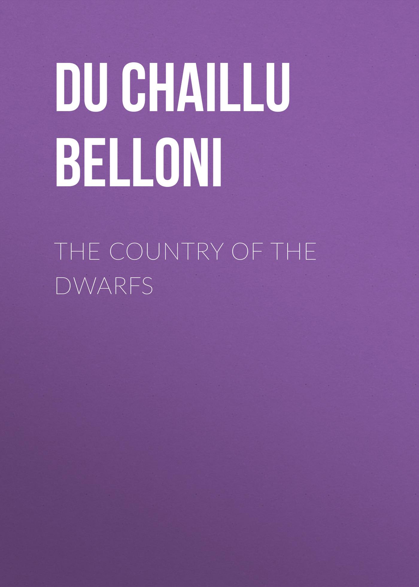 лучшая цена Du Chaillu Paul Belloni The Country of the Dwarfs
