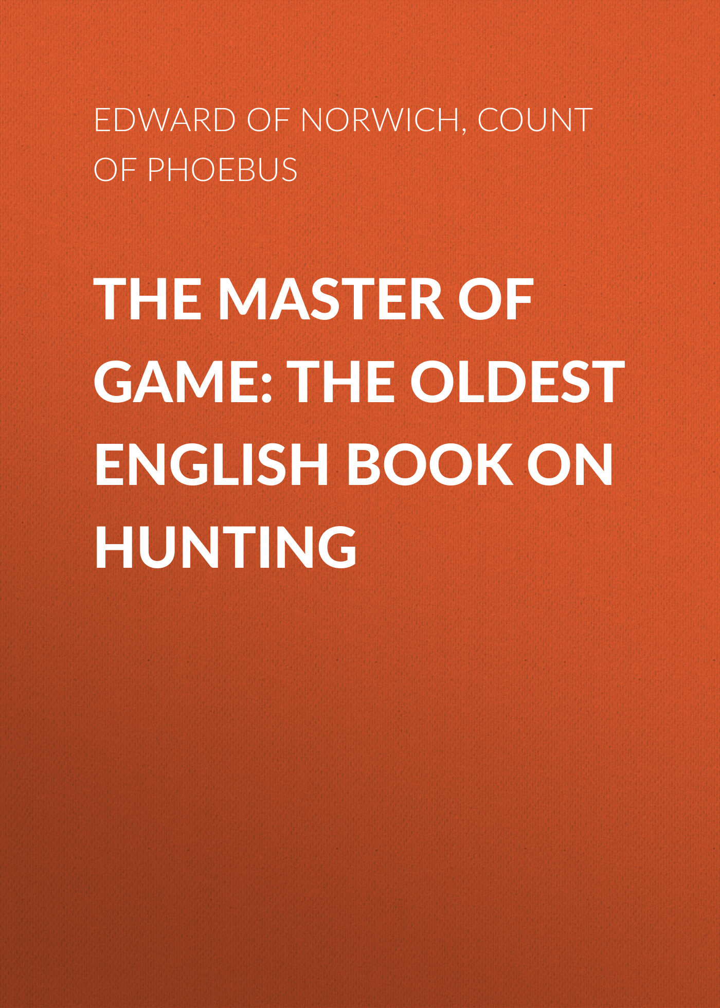 Edward of Norwich The Master of Game: The Oldest English Book on Hunting scoutguard sg880mk 12m hd 720p gprs mms trail scouting hunting game camera