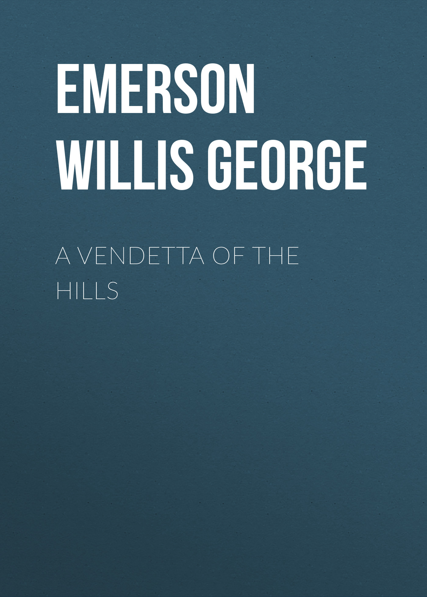 Emerson Willis George A Vendetta of the Hills willis george emerson the smoky god or a voyage to the inner world